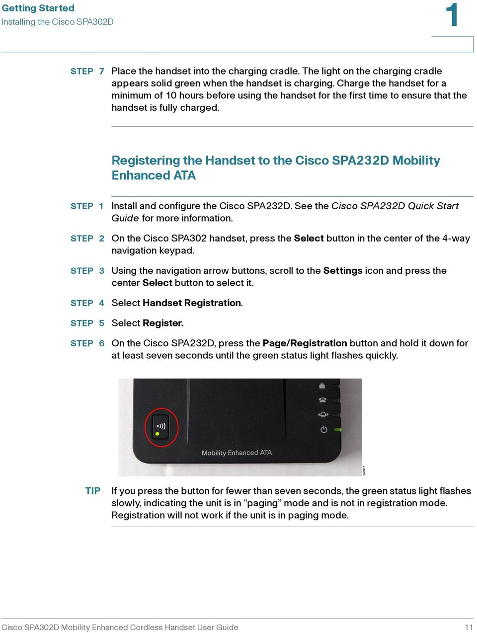Registering the Handset to the Cisco SPA3D Mobility Enhanced ATA STEP 4 STEP 5 STEP 6 Install and configure the Cisco SPA3D. See the Cisco SPA3D Quick Start Guide for more information.