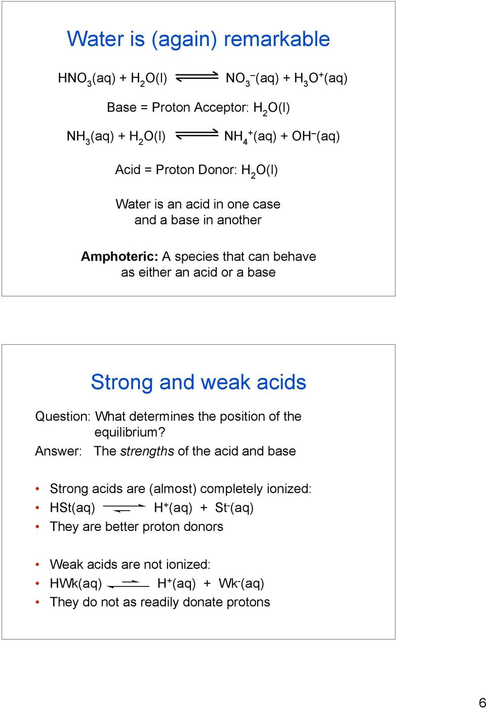 weak acids Question: What determines the position of the equilibrium?