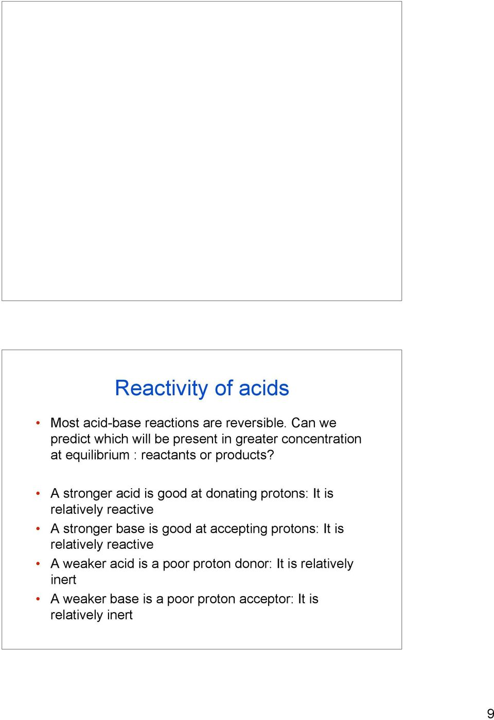 A stronger acid is good at donating protons: It is relatively reactive A stronger base is good at accepting