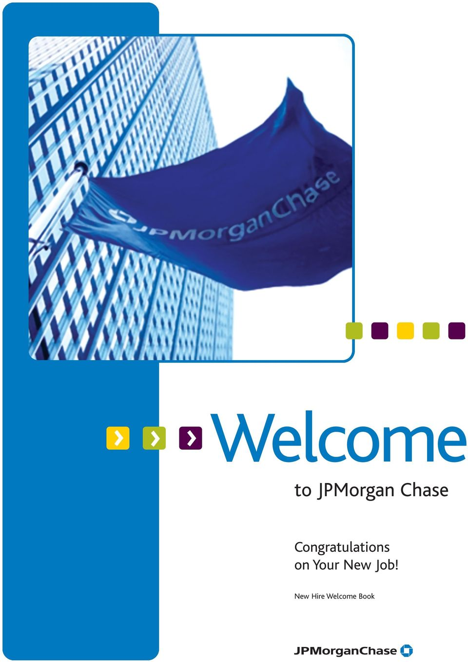 Welcome > > > to JPMorgan Chase  Congratulations on Your New