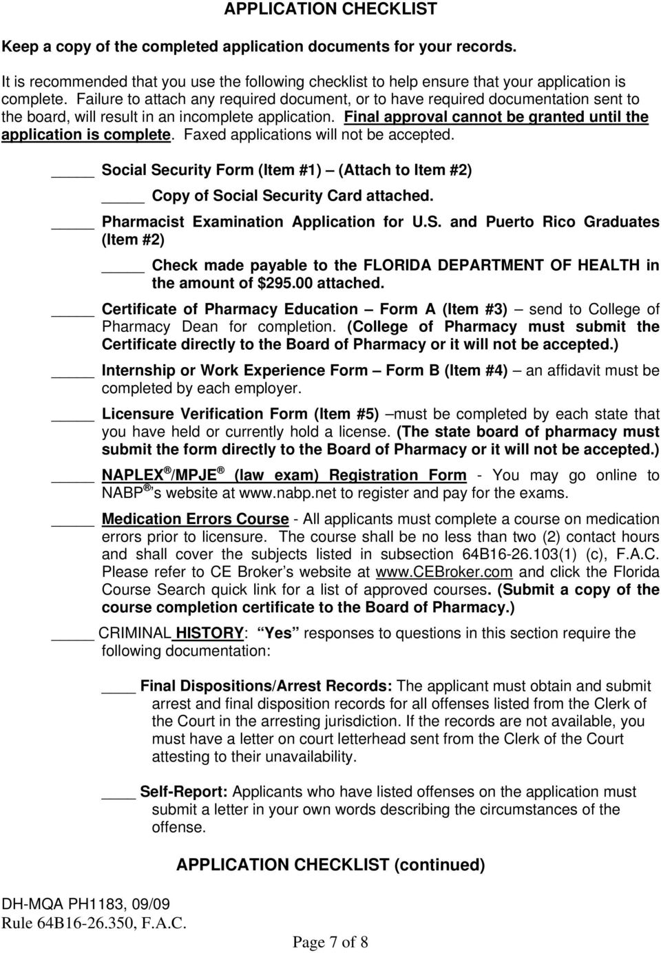 Final approval cannot be granted until the application is complete. Faxed applications will not be accepted. Social Security Form (Item #1) (Attach to Item #2) Copy of Social Security Card attached.