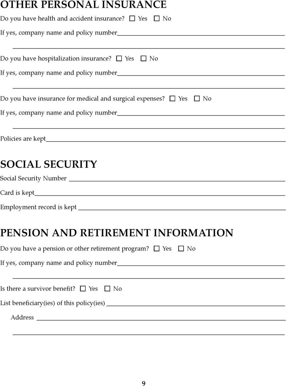 n Yes n No If yes, company name and policy number Policies are kept SOCIAL SECURITY Social Security Number Card is kept Employment record is kept PENSION AND
