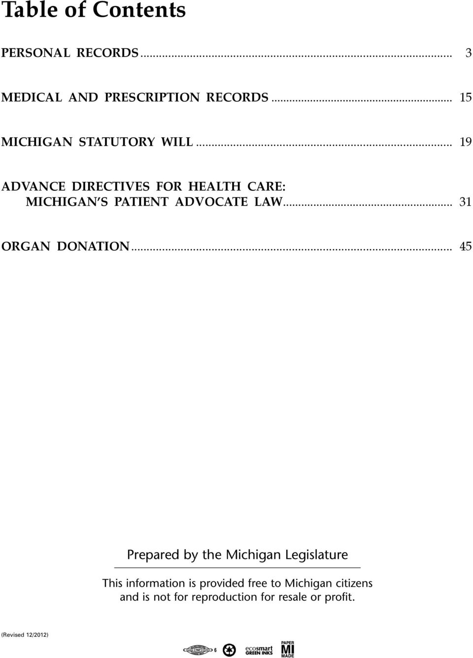 .. 19 ADVANCE DIRECTIVES FOR HEALTH CARE: michigan s patient advocate law.