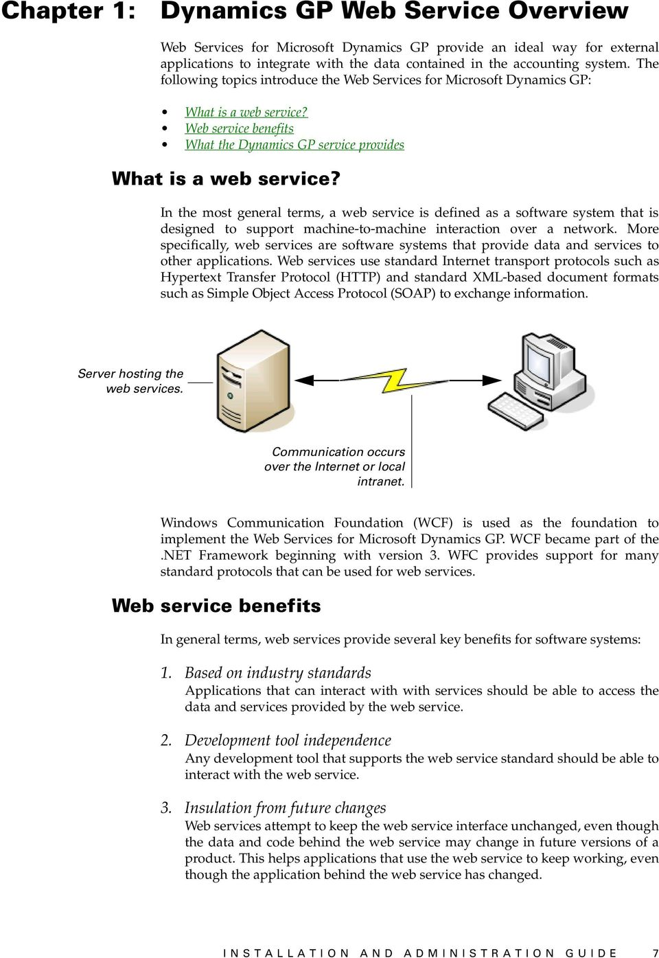 In the most general terms, a web service is defined as a software system that is designed to support machine-to-machine interaction over a network.