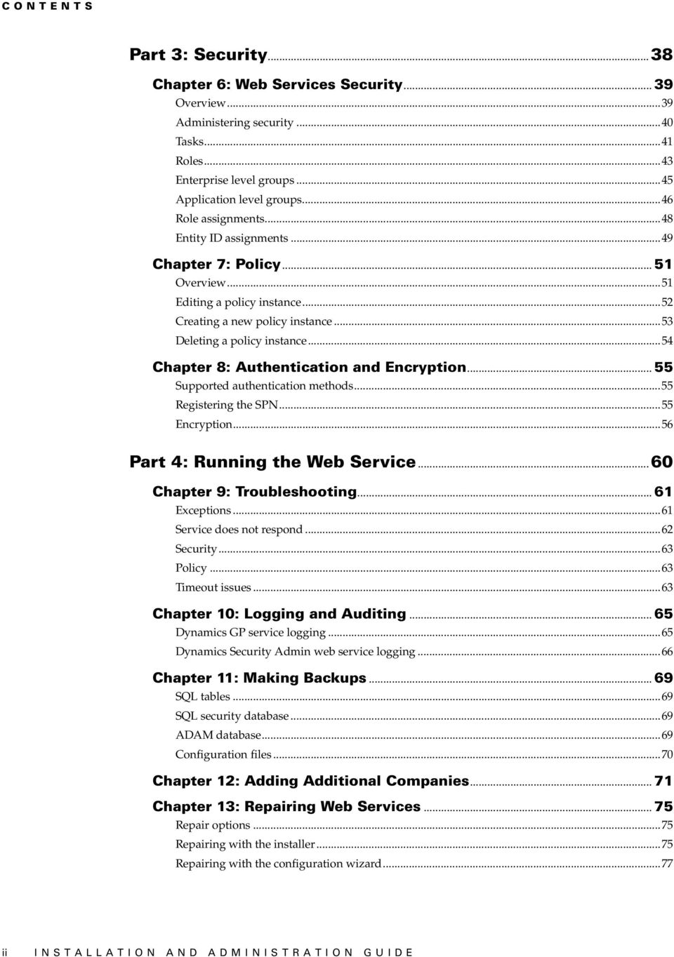..54 Chapter 8: Authentication and Encryption... 55 Supported authentication methods...55 Registering the SPN...55 Encryption...56 Part 4: Running the Web Service...60 Chapter 9: Troubleshooting.