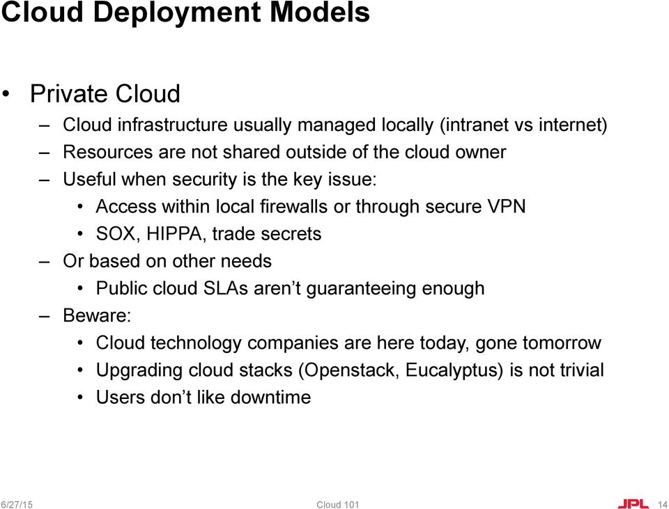 HIPPA, trade secrets Or based on other needs Public cloud SLAs aren t guaranteeing enough Beware: Cloud technology companies are