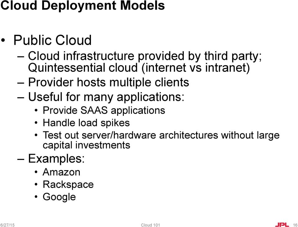 many applications: Provide SAAS applications Handle load spikes Test out server/hardware