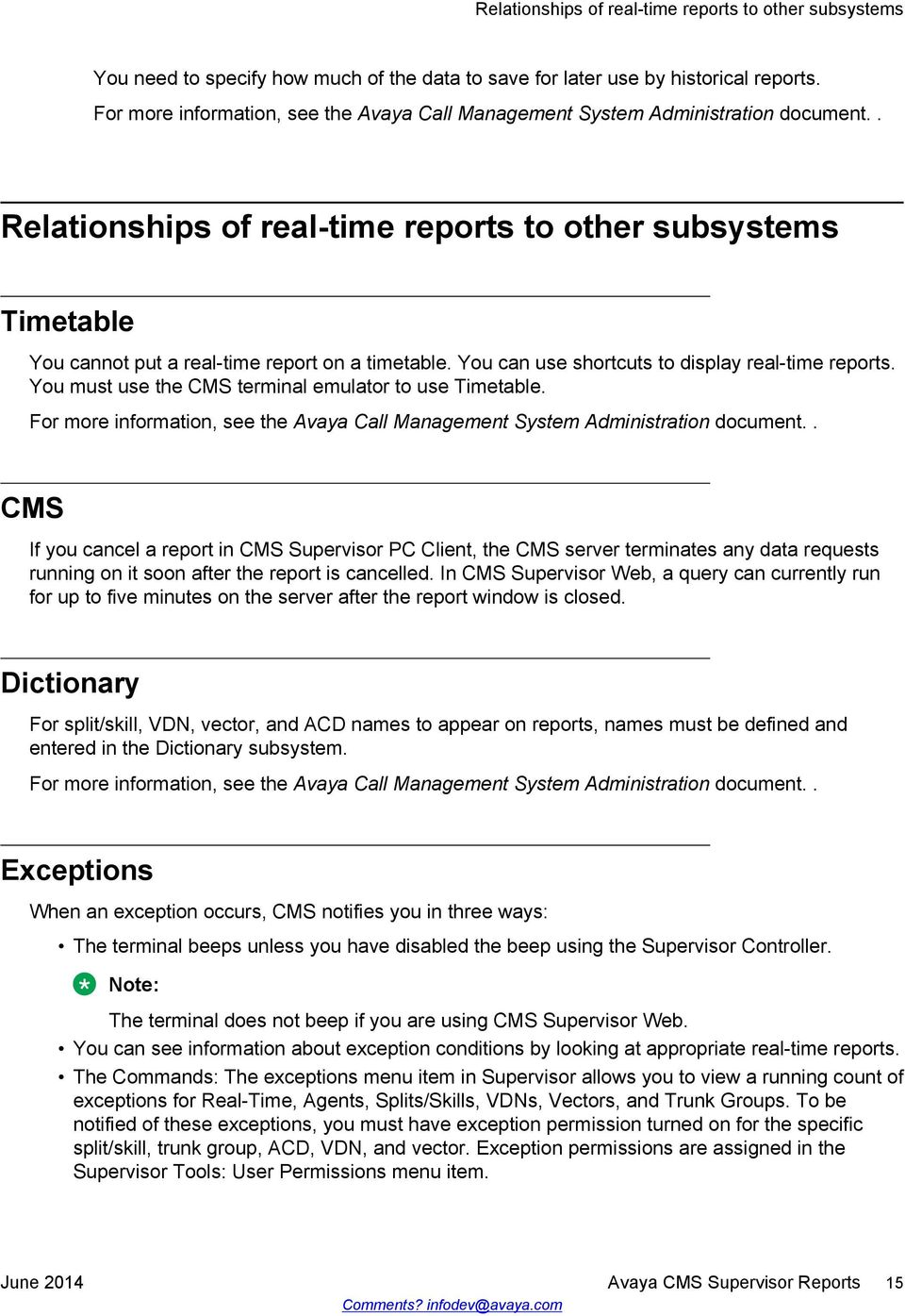 You can use shortcuts to display real-time reports. You must use the CMS