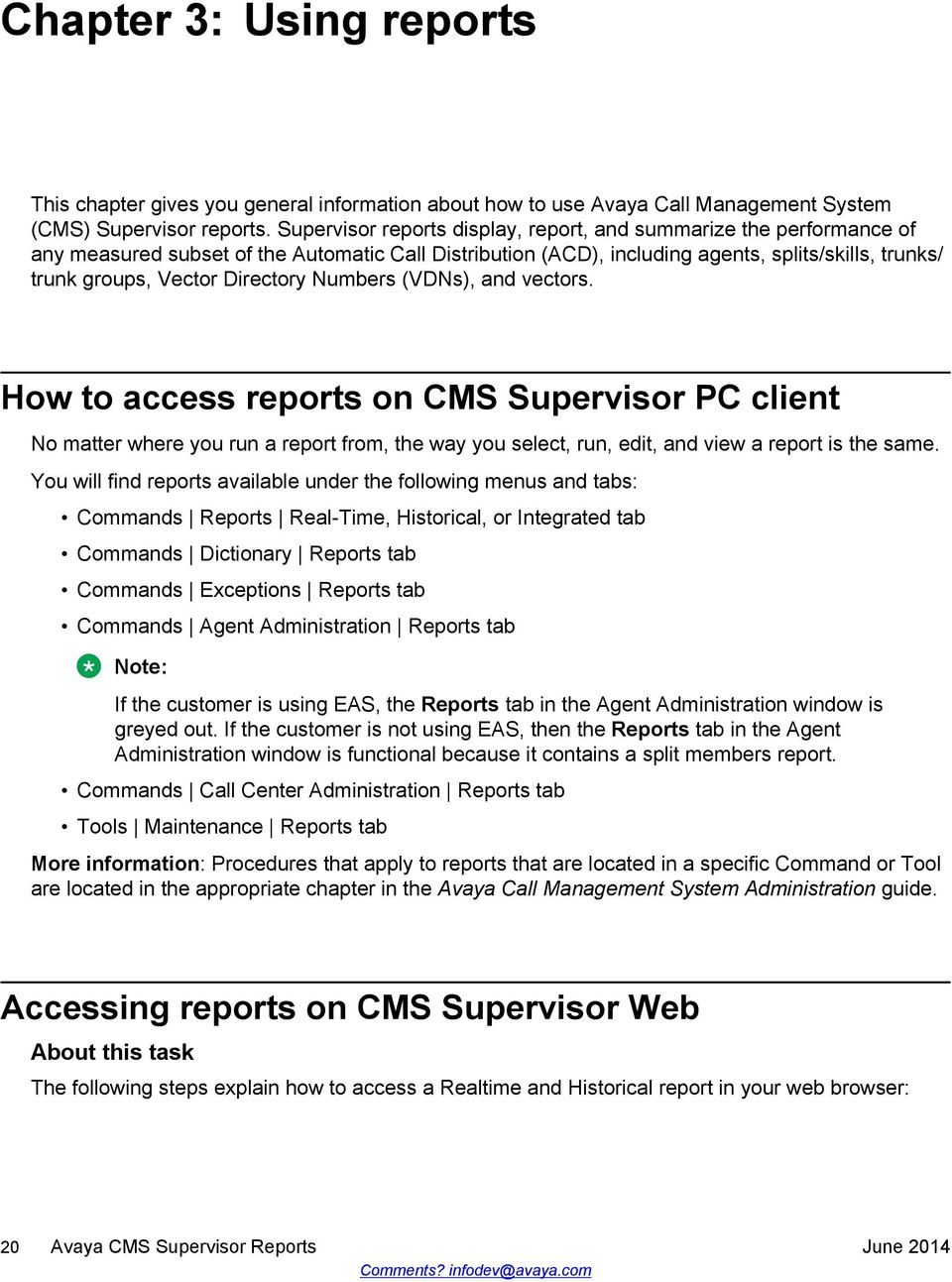Directory Numbers (VDNs), and vectors. How to access reports on CMS  Supervisor