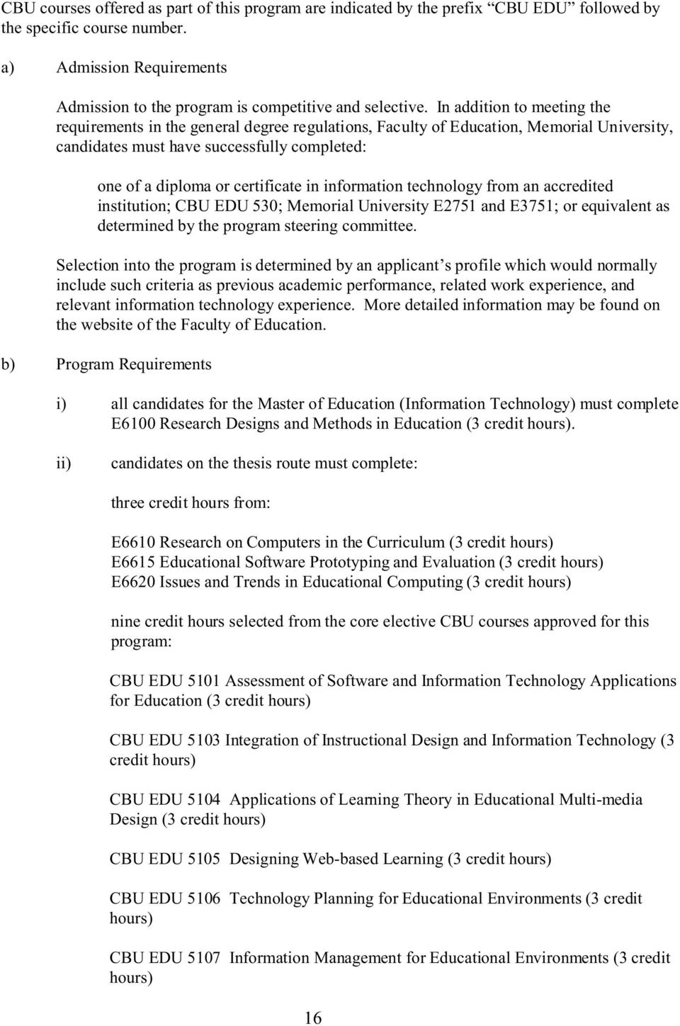 information technology from an accredited institution; CBU EDU 530; Memorial University E2751 and E3751; or equivalent as determined by the program steering committee.