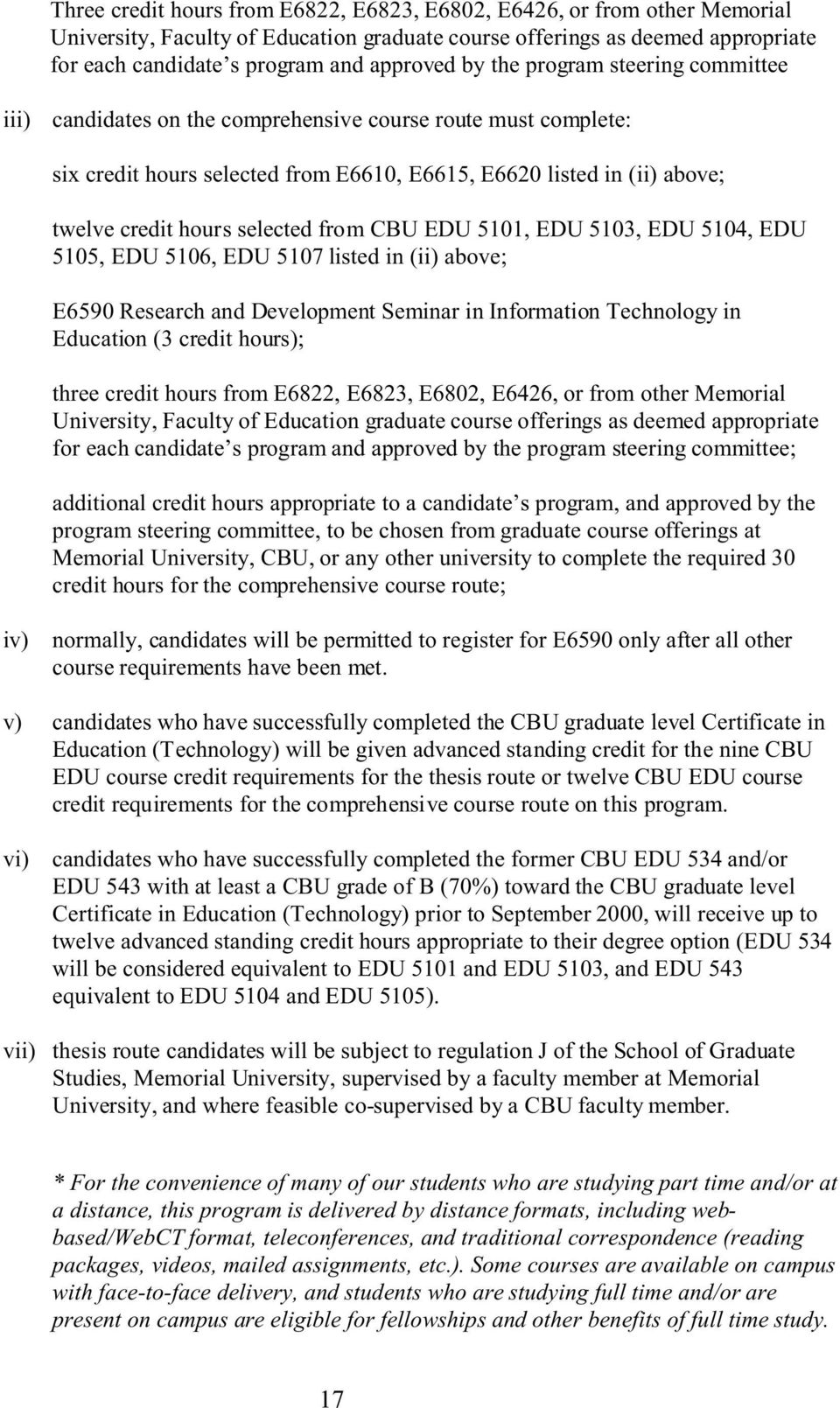 selected from CBU EDU 5101, EDU 5103, EDU 5104, EDU 5105, EDU 5106, EDU 5107 listed in (ii) above; E6590 Research and Development Seminar in Information Technology in Education (3 credit hours);