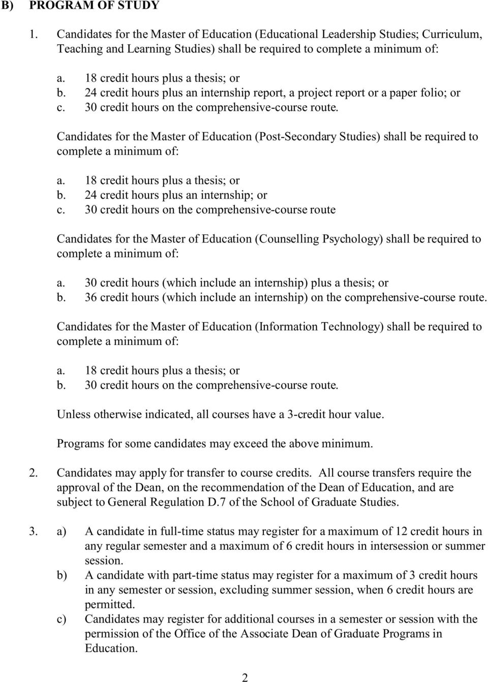 Candidates for the Master of Education (Post-Secondary Studies) shall be required to complete a minimum of: a. 18 credit hours plus a thesis; or b. 24 credit hours plus an internship; or c.