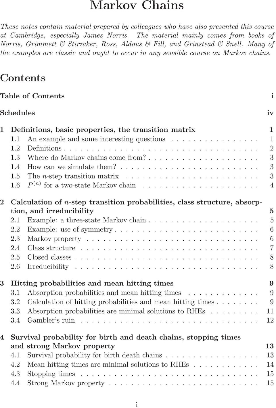 Many of the examples are classic and ought to occur in any sensible course on Markov chains. Contents Table of Contents Schedules i iv Definitions, basic properties, the transition matrix.