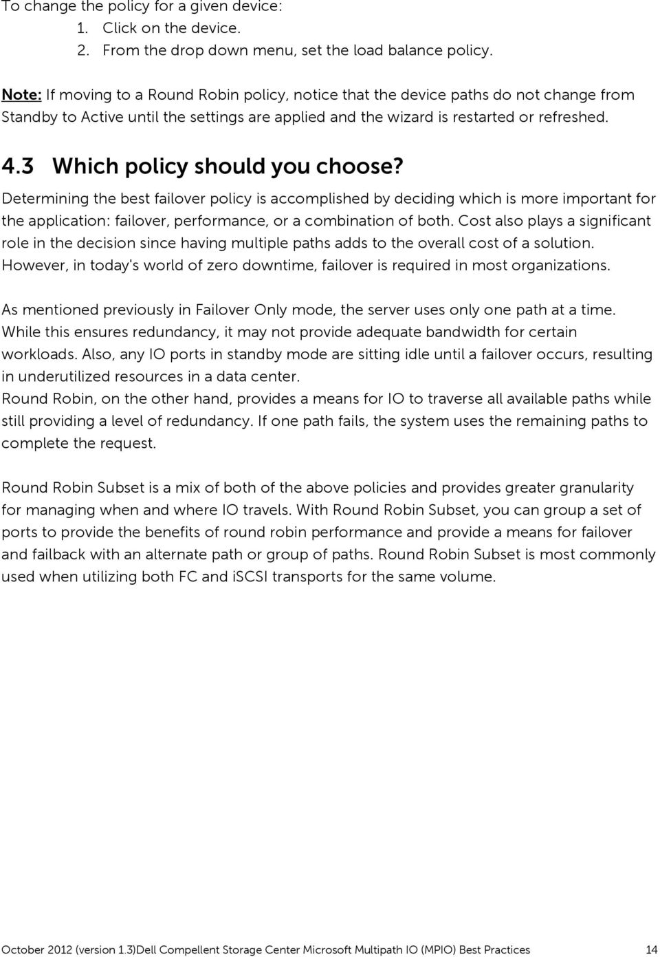 3 Which policy should you choose? Determining the best failover policy is accomplished by deciding which is more important for the application: failover, performance, or a combination of both.