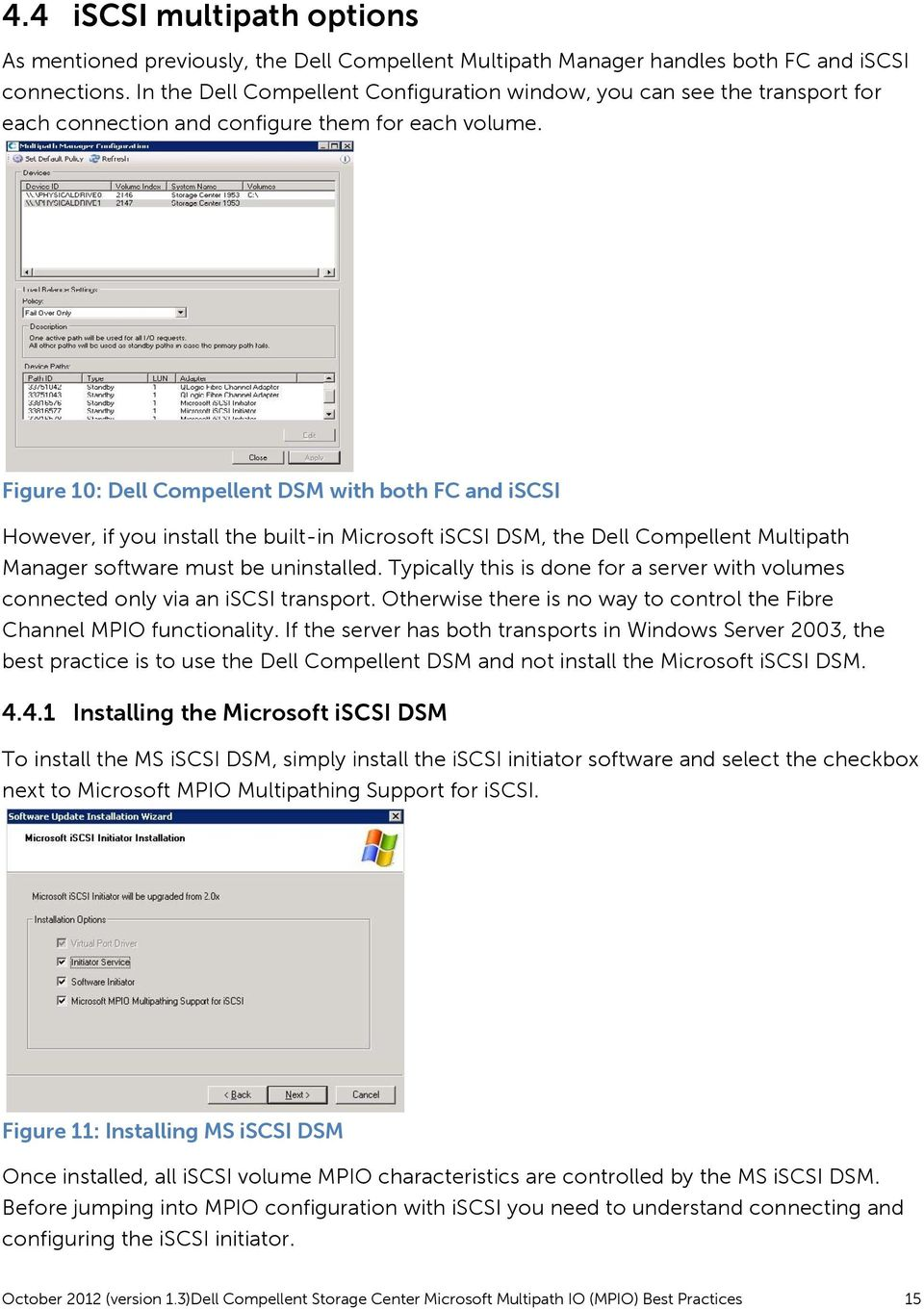 Figure 10: Dell Compellent DSM with both FC and iscsi However, if you install the built-in Microsoft iscsi DSM, the Dell Compellent Multipath Manager software must be uninstalled.