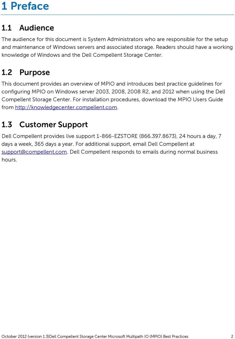 2 Purpose This document provides an overview of MPIO and introduces best practice guidelines for configuring MPIO on Windows server 2003, 2008, 2008 R2, and 2012 when using the Dell Compellent