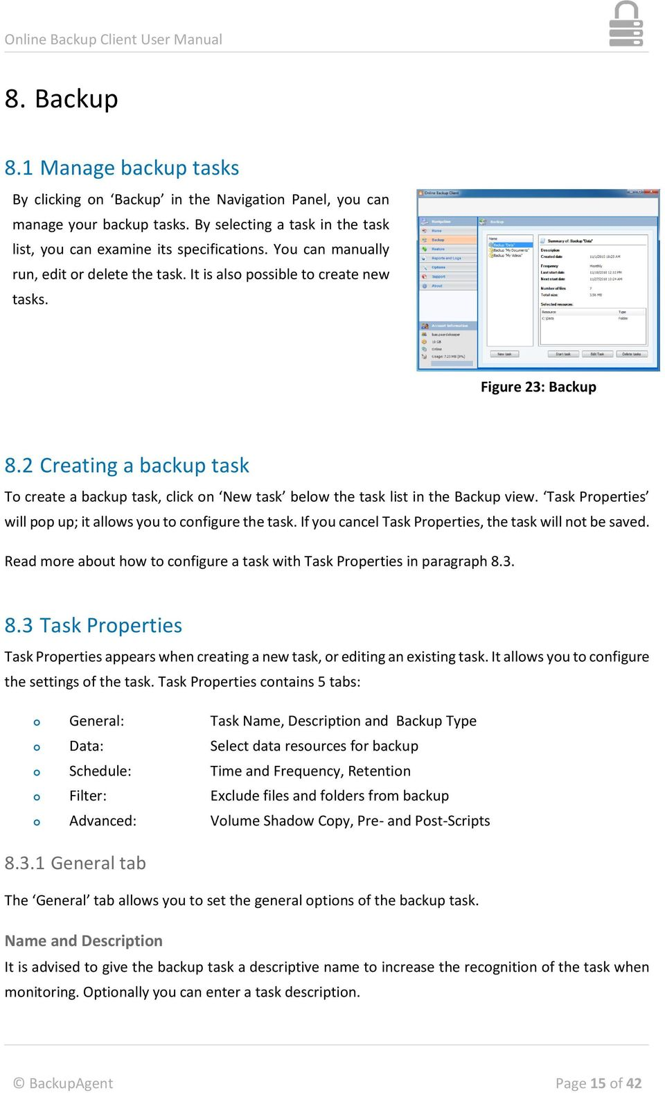 2 Creating a backup task To create a backup task, click on New task below the task list in the Backup view. Task Properties will pop up; it allows you to configure the task.