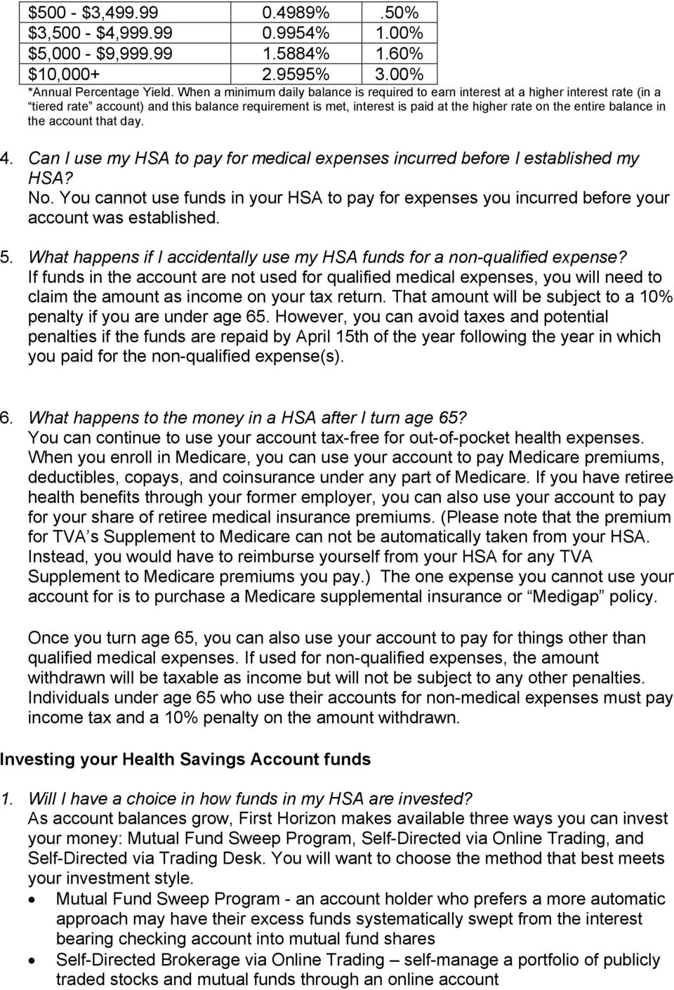 balance in the account that day. 4. Can I use my HSA to pay for medical expenses incurred before I established my HSA? No.