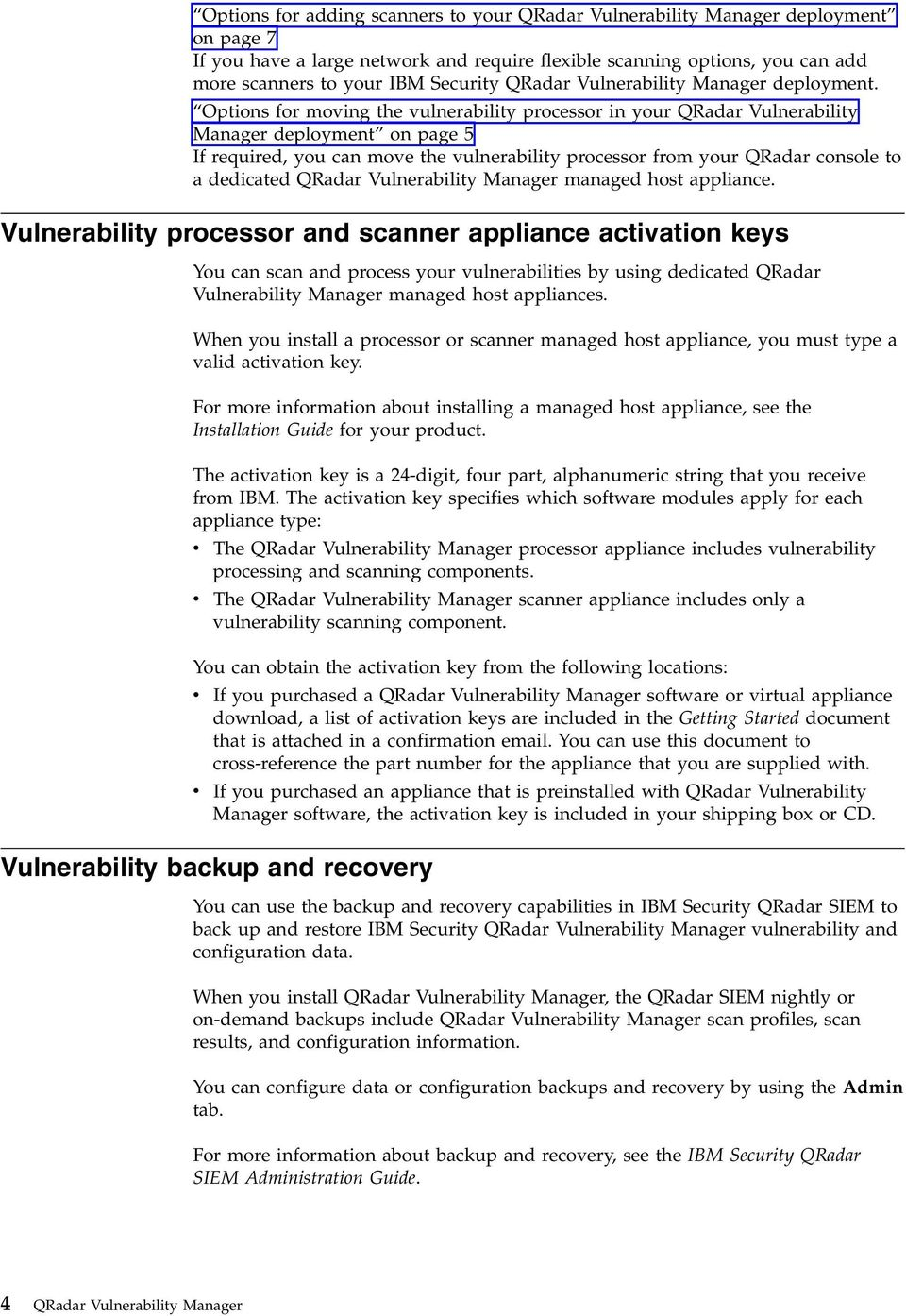 Options for moving the vulnerability processor in your QRadar Vulnerability Manager deployment on page 5 If required, you can move the vulnerability processor from your QRadar console to a dedicated