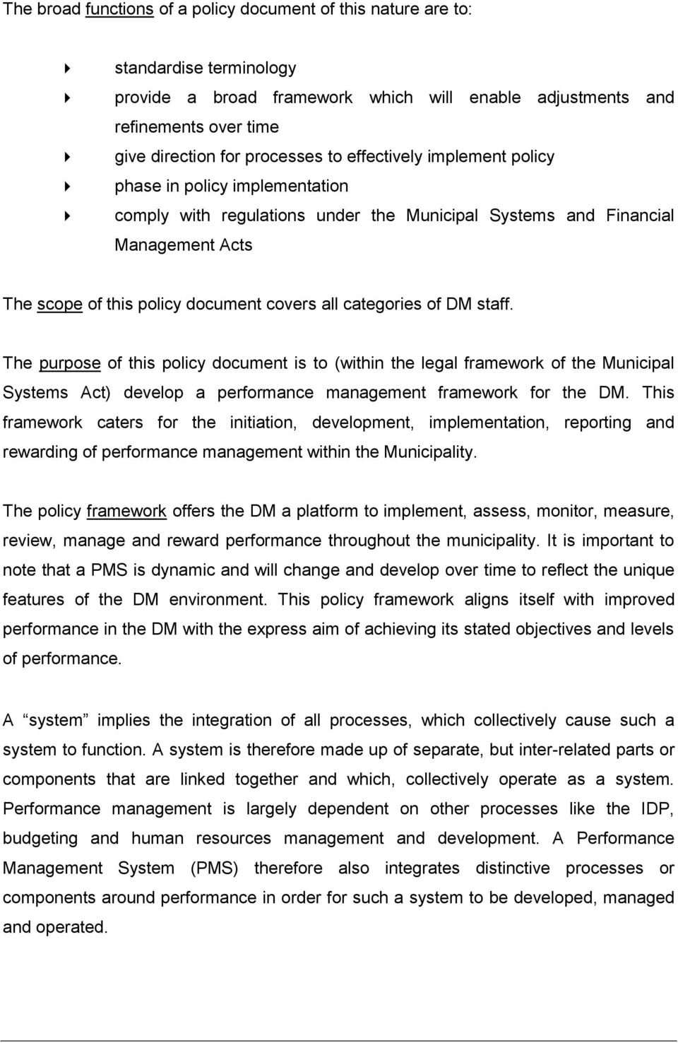 categories of DM staff. The purpose of this policy document is to (within the legal framework of the Municipal Systems Act) develop a performance management framework for the DM.