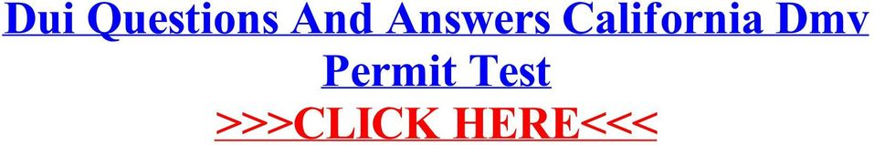 Dui Questions And Answers California Dmv Permit Test - PDF