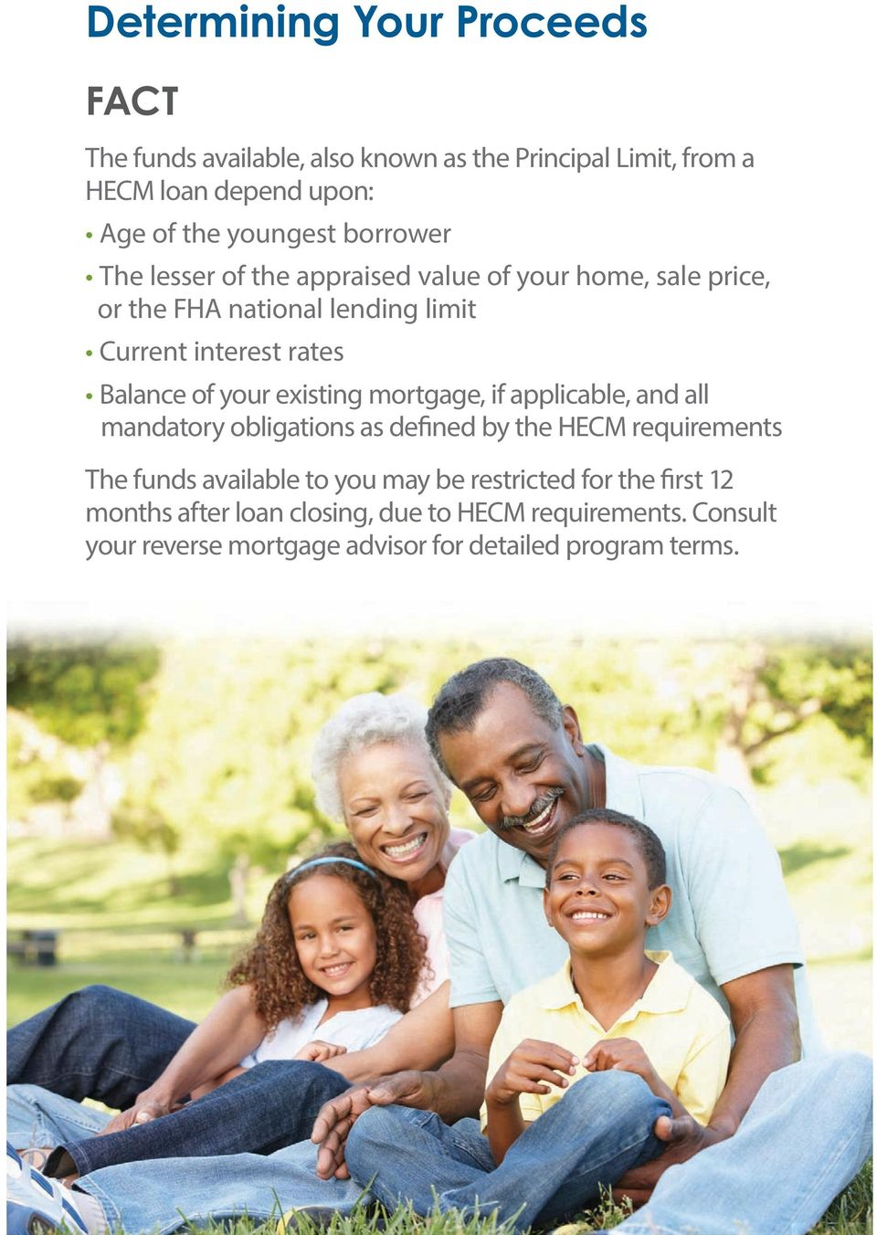 your existing mortgage, if applicable, and all mandatory obligations as defined by the HECM requirements The funds available to you may be