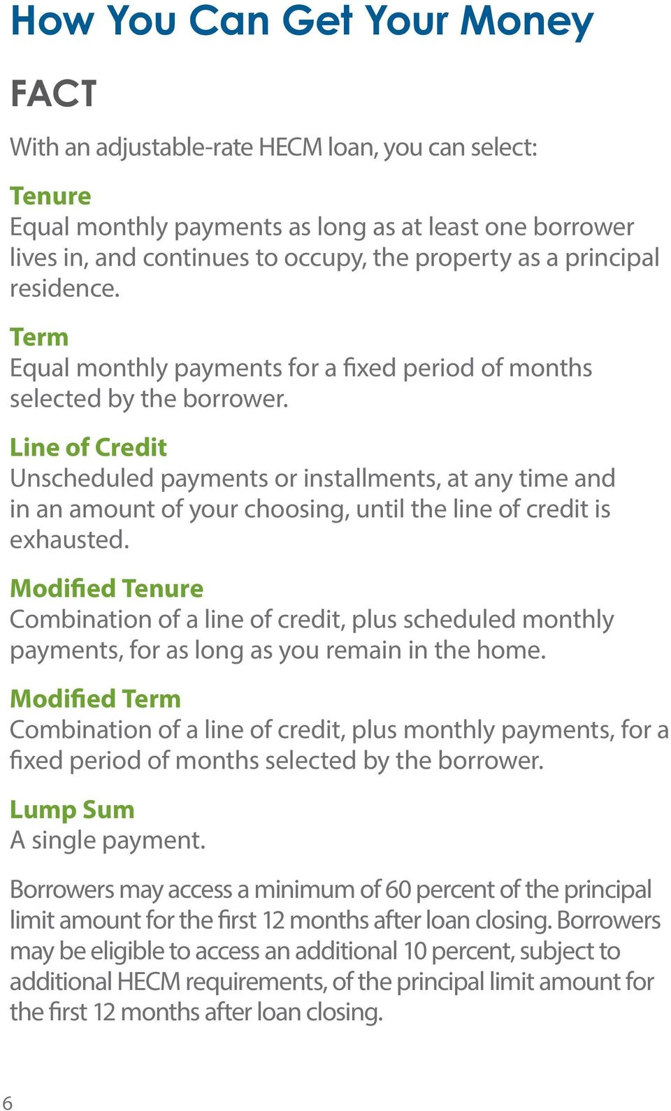 Line of Credit Unscheduled payments or installments, at any time and in an amount of your choosing, until the line of credit is exhausted.