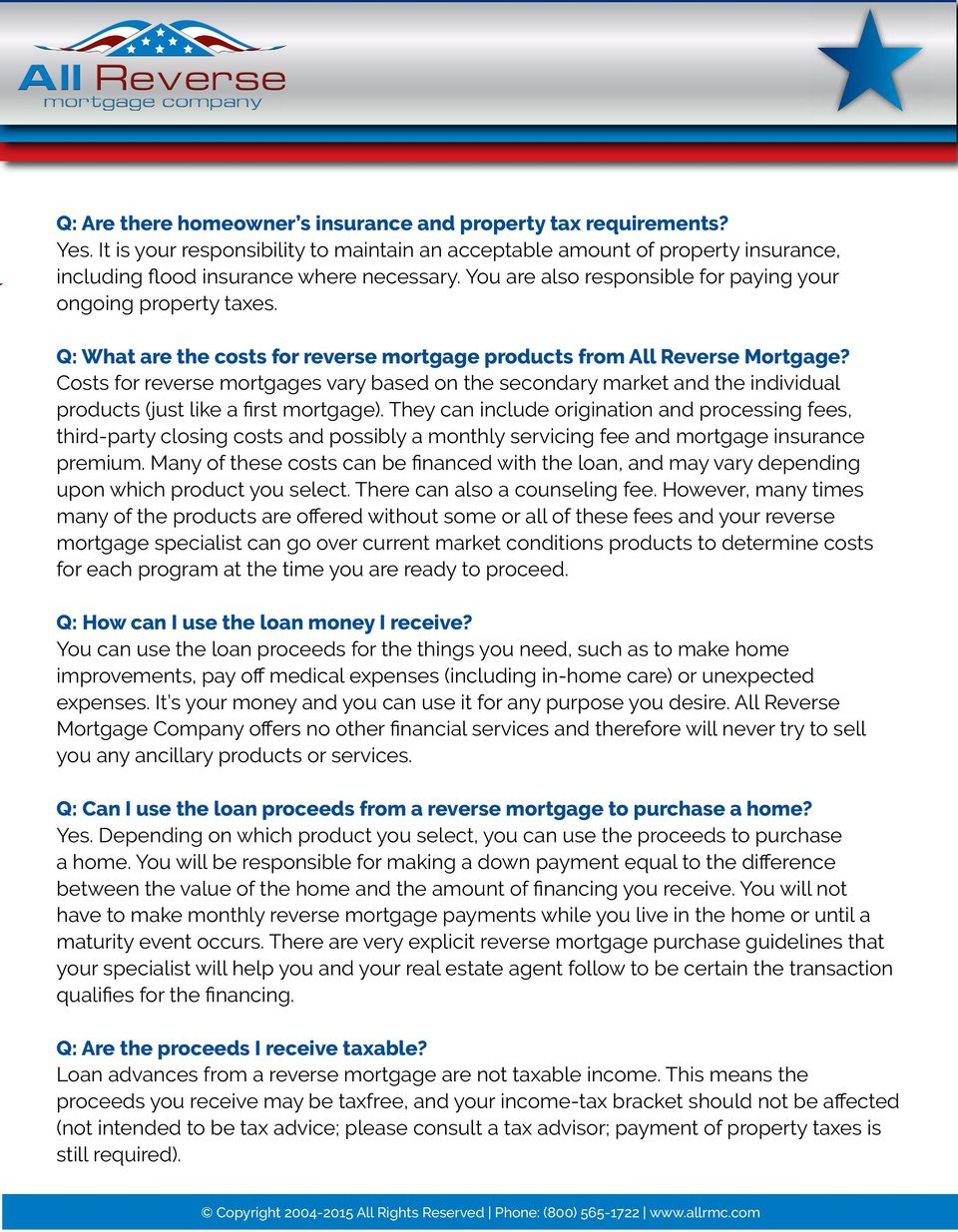 Costs for reverse mortgages vary based on the secondary market and the individual products (just like a first mortgage).