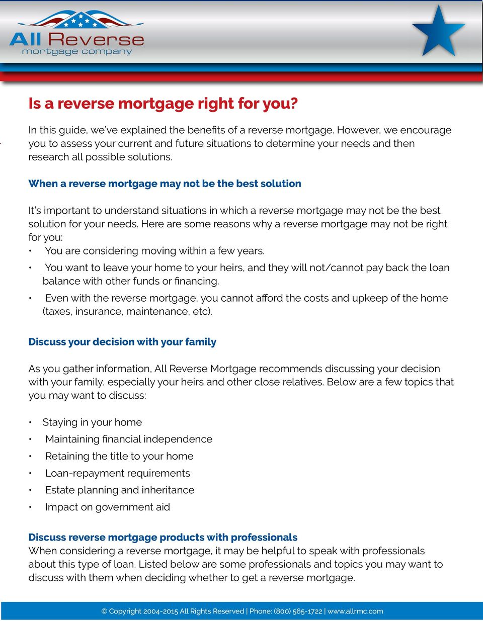 When a reverse mortgage may not be the best solution It s important to understand situations in which a reverse mortgage may not be the best solution for your needs.