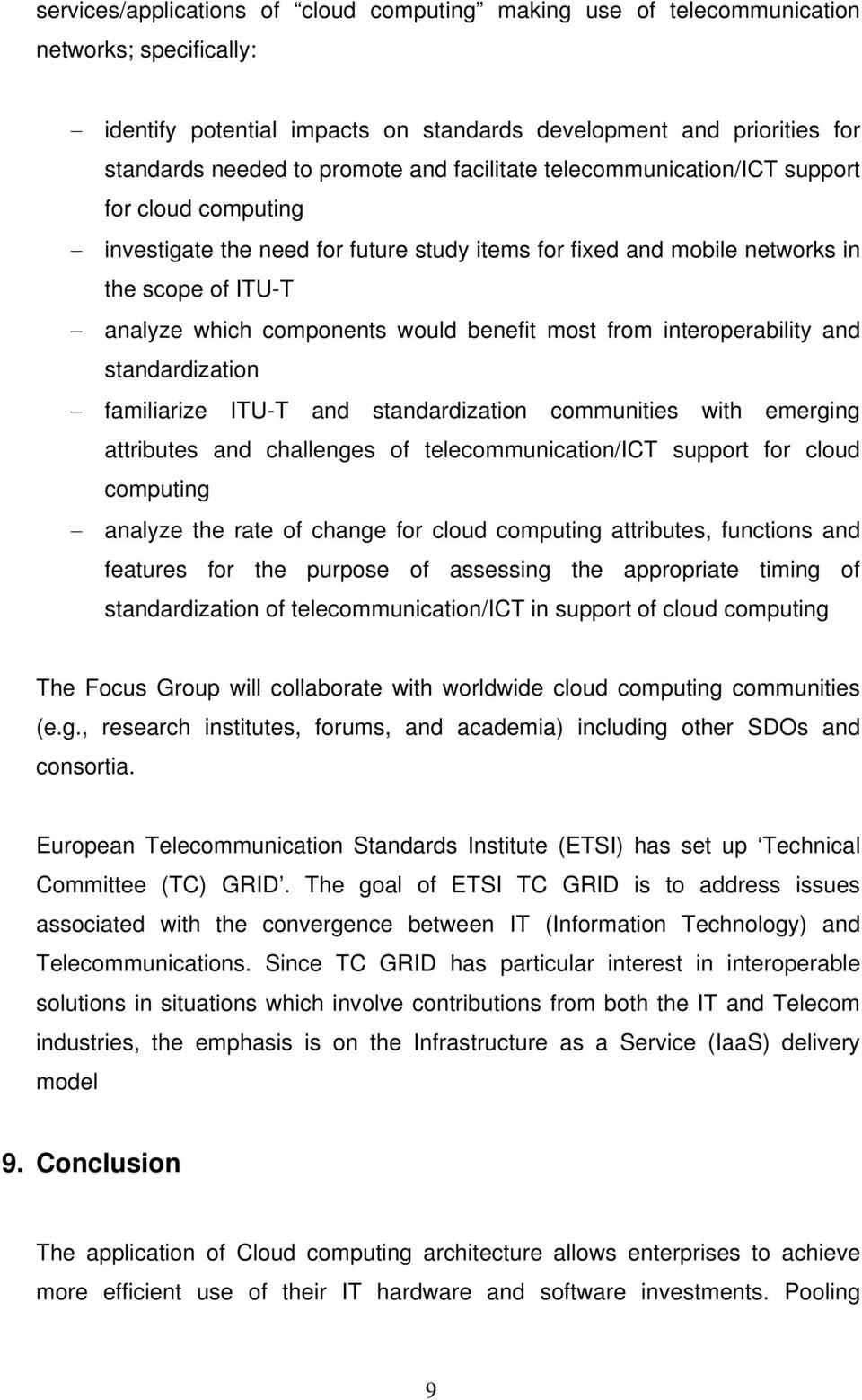 most from interoperability and standardization familiarize ITU-T and standardization communities with emerging attributes and challenges of telecommunication/ict support for cloud computing analyze