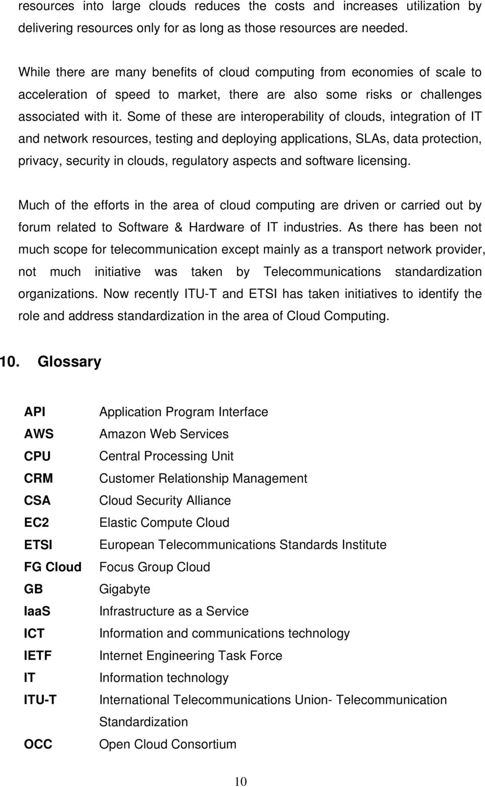 Some of these are interoperability of clouds, integration of IT and network resources, testing and deploying applications, SLAs, data protection, privacy, security in clouds, regulatory aspects and