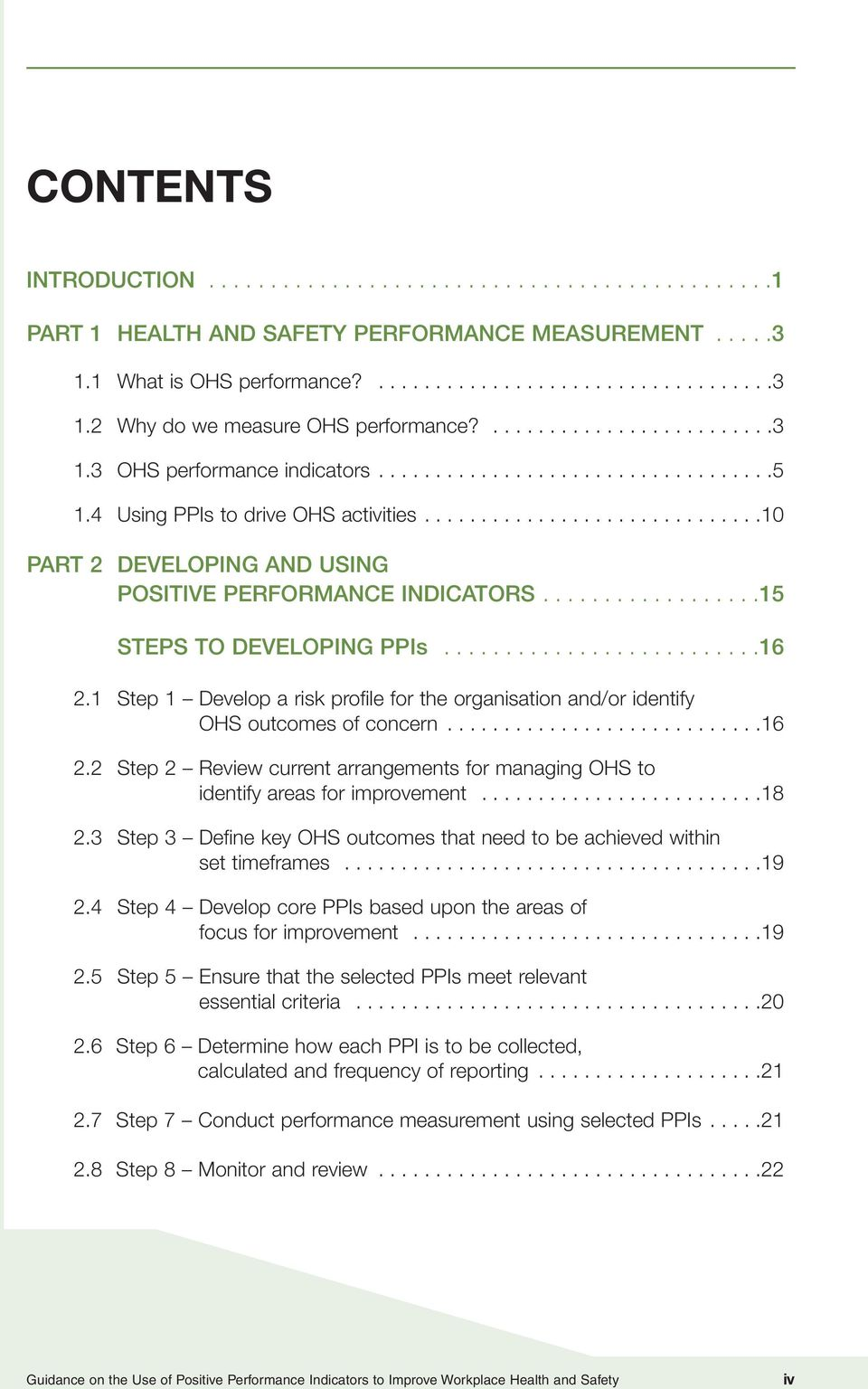 .................15 STEPS TO DEVELOPING PPIs..........................16 2.1 Step 1 Develop a risk profile for the organisation and/or identify OHS outcomes of concern............................16 2.2 Step 2 Review current arrangements for managing OHS to identify areas for improvement.