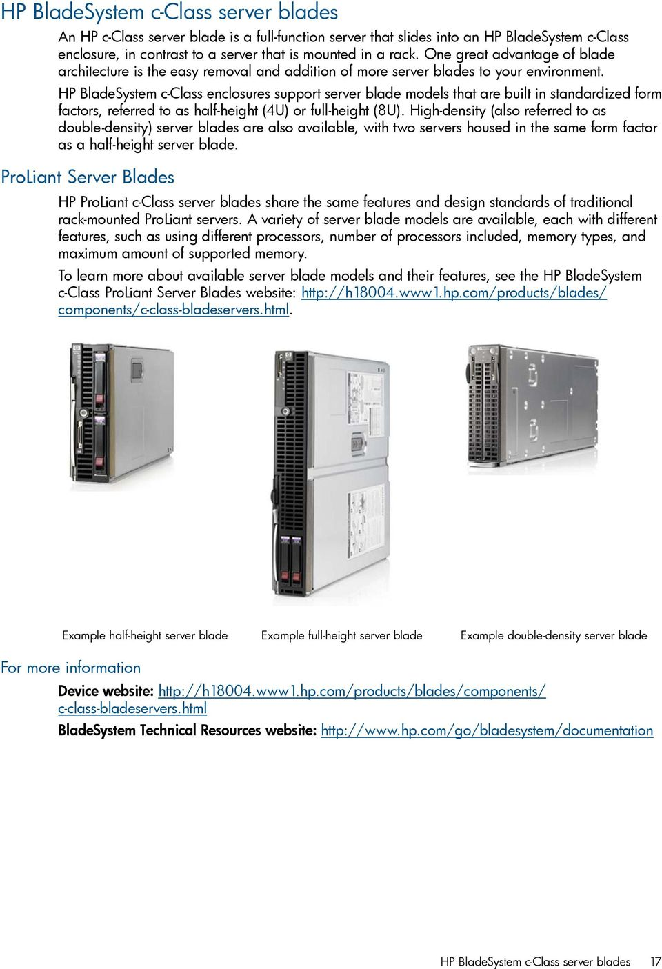 HP BladeSystem c-class enclosures support server blade models that are built in standardized form factors, referred to as half-height (4U) or full-height (8U).