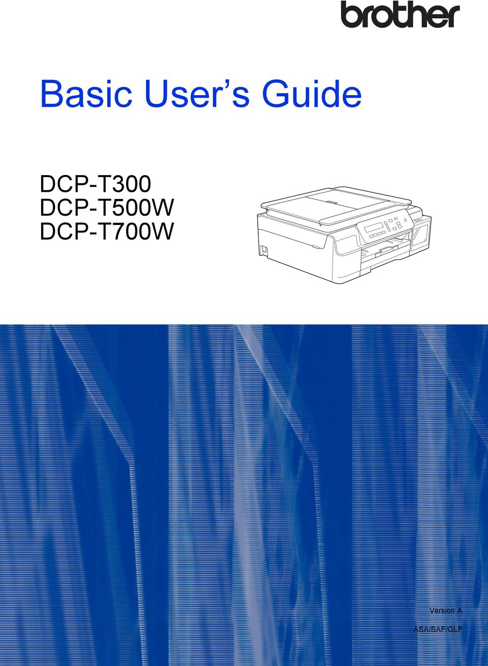 Basic User s Guide DCP-T300 DCP-T500W DCP-T700W  Version A