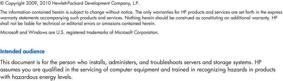 Nothing herein should be construed as constituting an additional warranty. HP shall not be liable for technical or editorial errors or omissions contained herein. Microsoft and Windows are U.S.