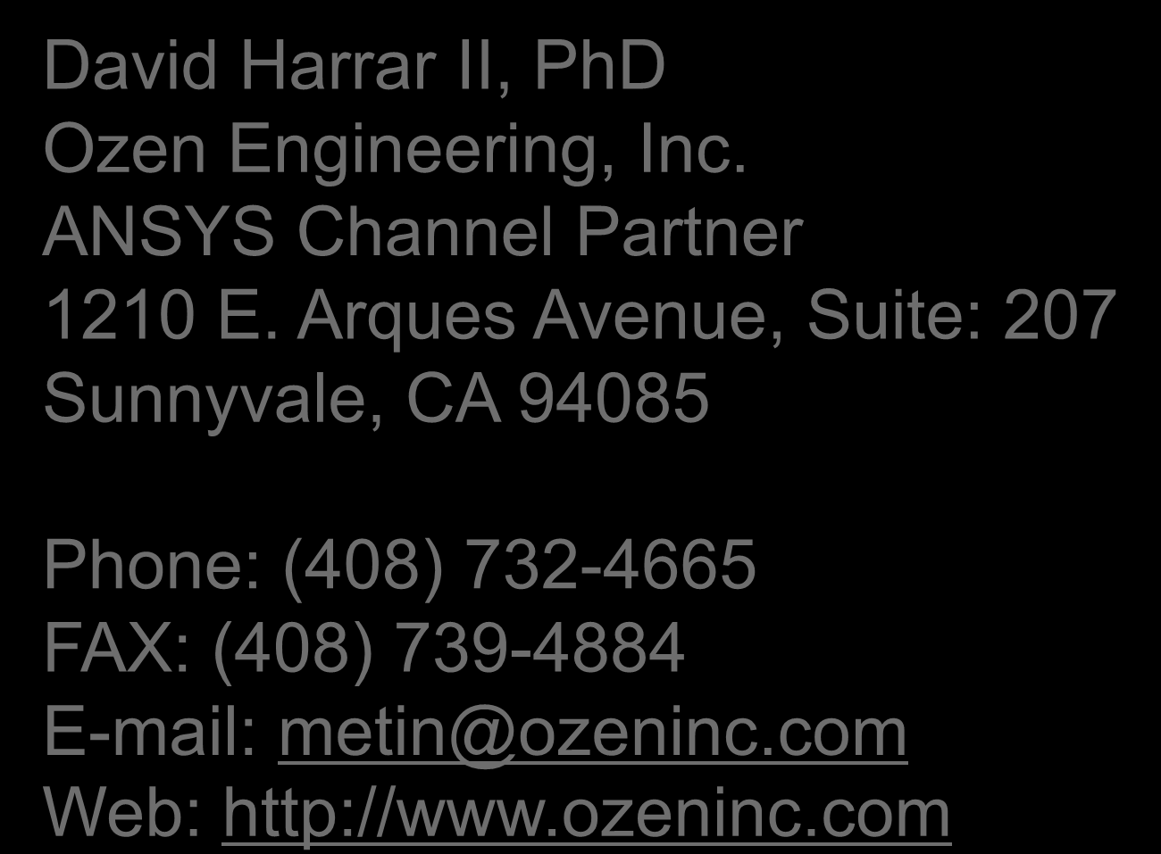 Contact Information David Harrar II, PhD Ozen Engineering, Inc. ANSYS Channel Partner 1210 E.