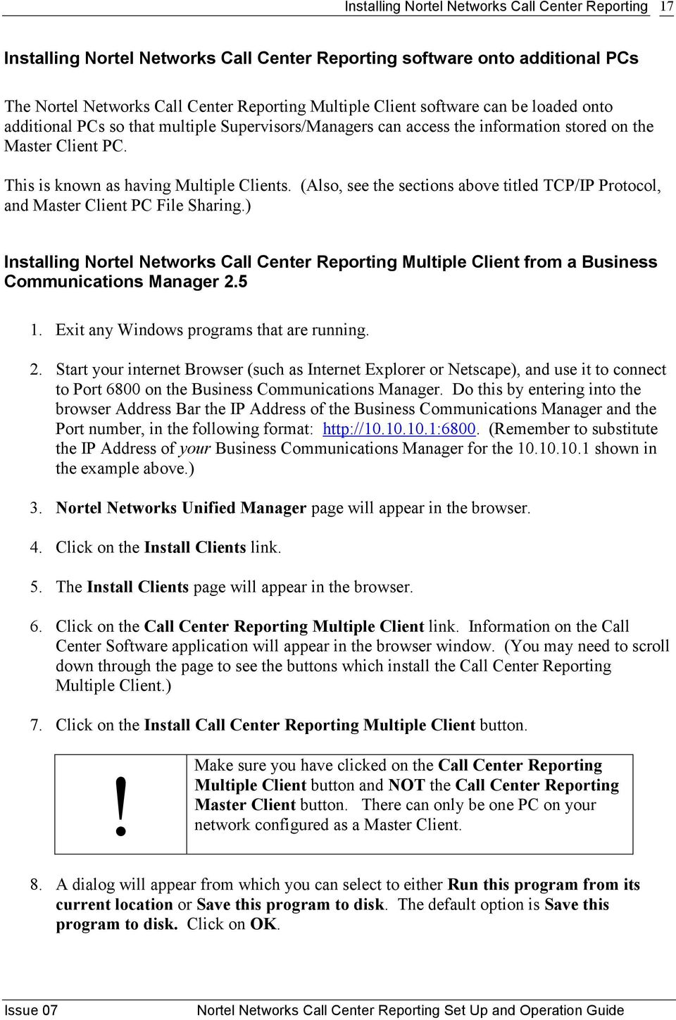 (Also, see the sections above titled TCP/IP Protocol, and Master Client PC File Sharing.) Installing Nortel Networks Call Center Reporting Multiple Client from a Business Communications Manager 2.5 1.