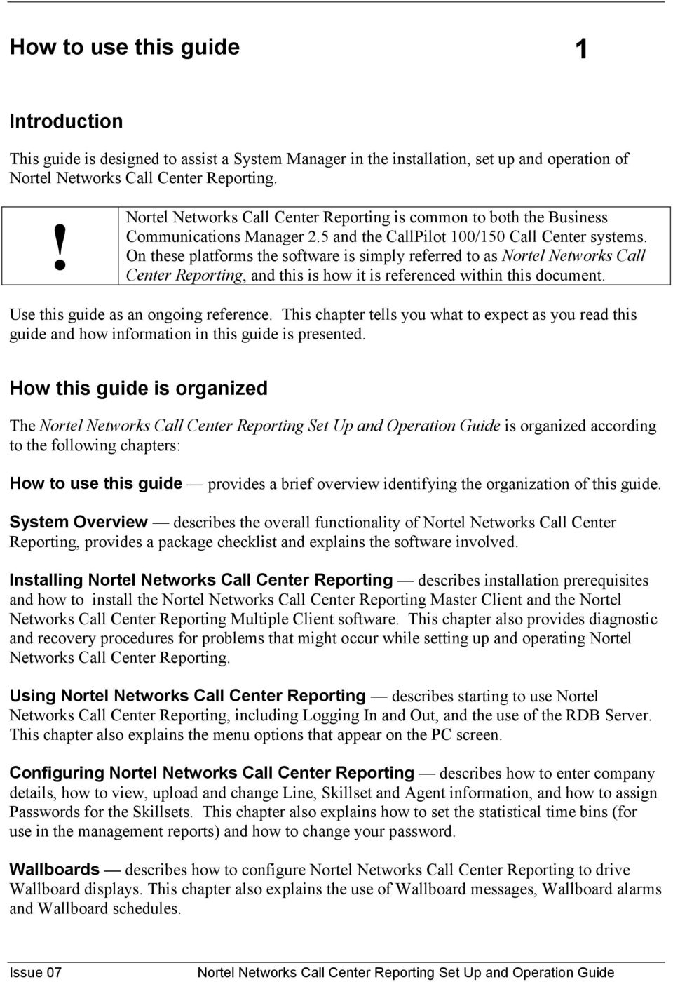 On these platforms the software is simply referred to as Nortel Networks Call Center Reporting, and this is how it is referenced within this document. Use this guide as an ongoing reference.