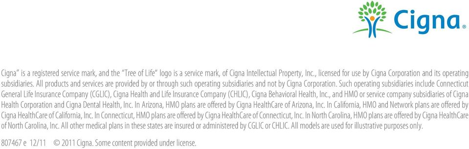 Such operating subsidiaries include Connecticut General Life Insurance Company (CGLIC), Cigna Health and Life Insurance Company (CHLIC), Cigna Behavioral Health, Inc.