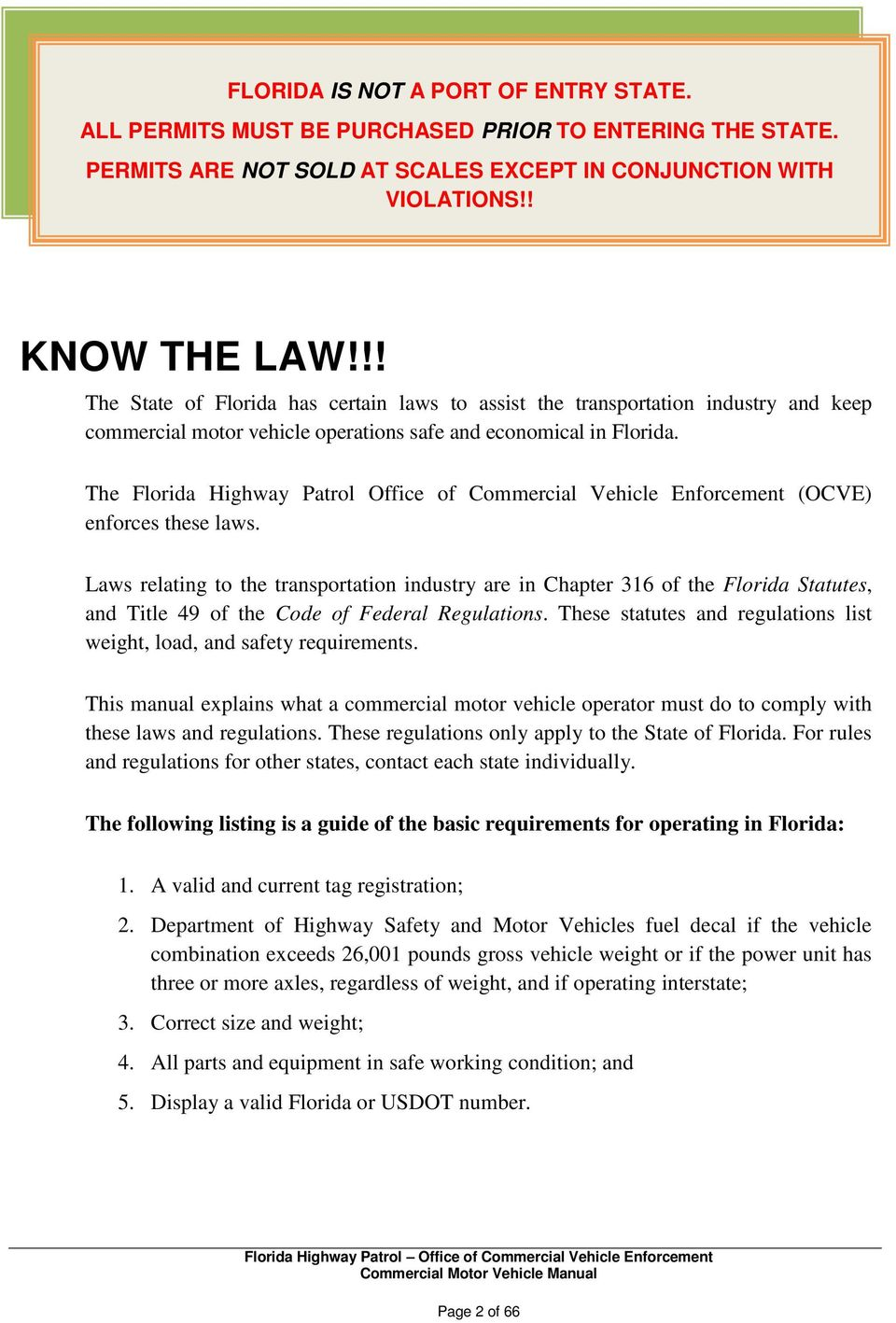 The Florida Highway Patrol Office of Commercial Vehicle Enforcement (OCVE)  enforces these laws.