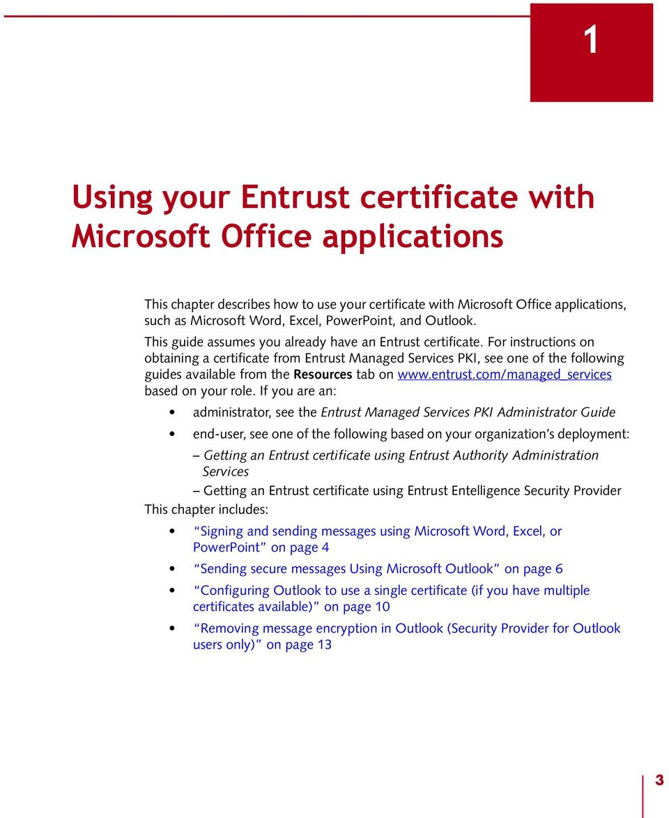For instructions on obtaining a certificate from Entrust Managed Services PKI, see one of the following guides available from the Resources tab on www.entrust.com/managed_services based on your role.