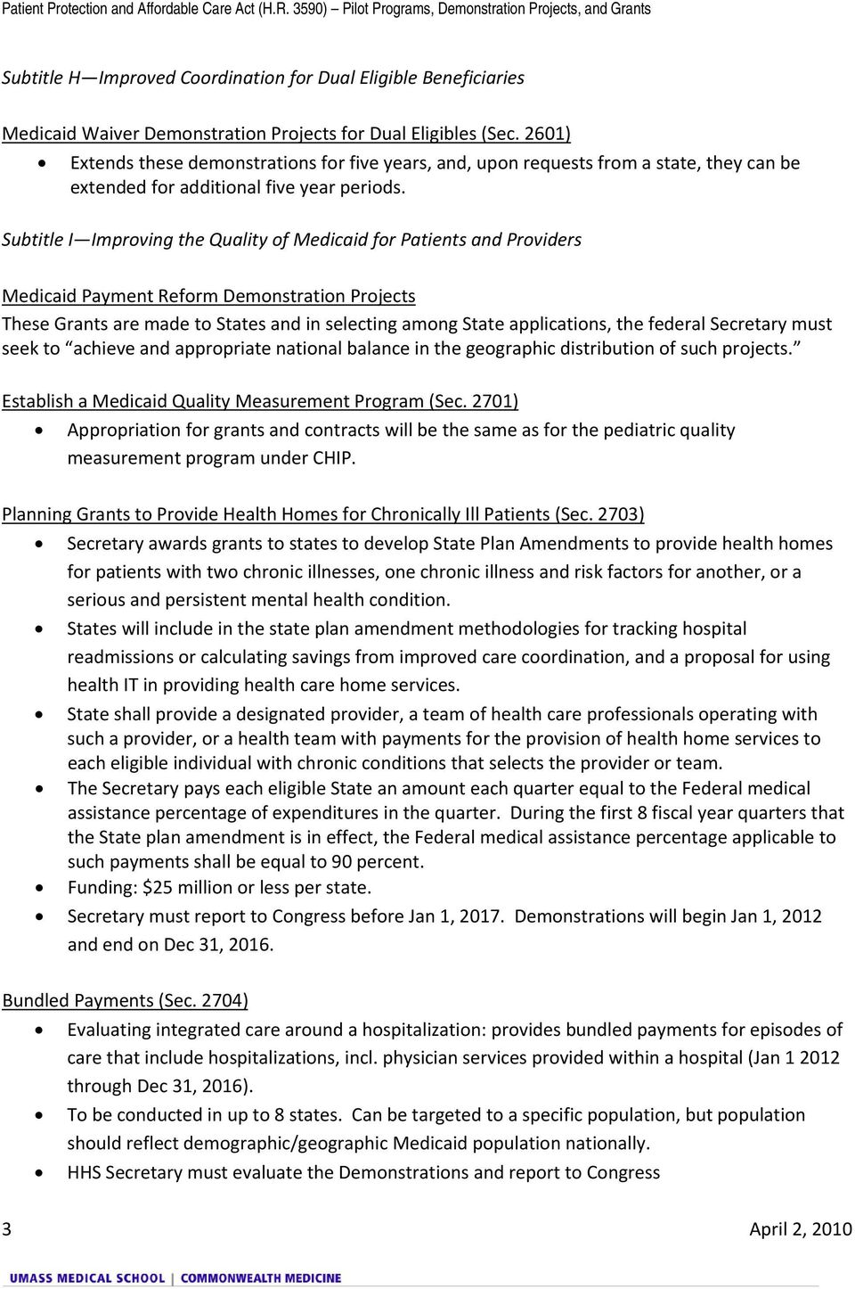 Subtitle I Improving the Quality of Medicaid for Patients and Providers Medicaid Payment Reform Demonstration Projects These Grants are made to States and in selecting among State applications, the