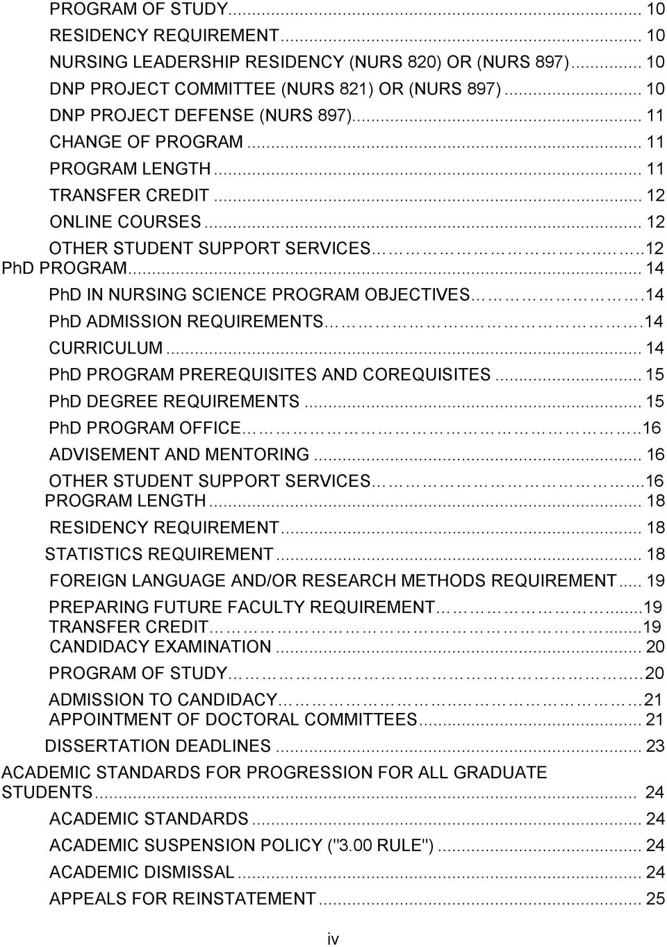 14 PhD ADMISSION REQUIREMENTS...14 CURRICULUM... 14 PhD PROGRAM PREREQUISITES AND COREQUISITES... 15 PhD DEGREE REQUIREMENTS... 15 PhD PROGRAM OFFICE..16 ADVISEMENT AND MENTORING.