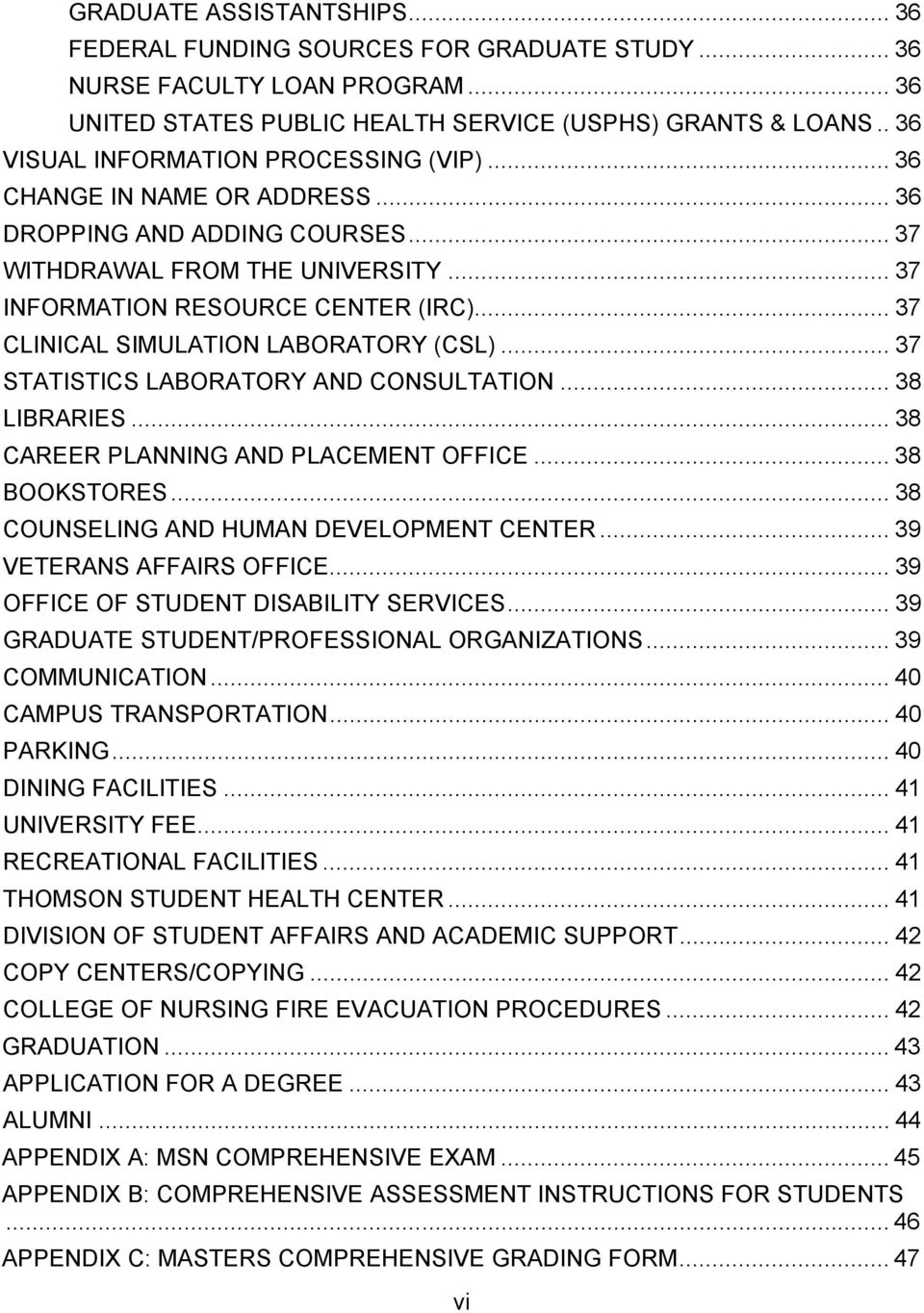 .. 37 CLINICAL SIMULATION LABORATORY (CSL)... 37 STATISTICS LABORATORY AND CONSULTATION... 38 LIBRARIES... 38 CAREER PLANNING AND PLACEMENT OFFICE... 38 BOOKSTORES.