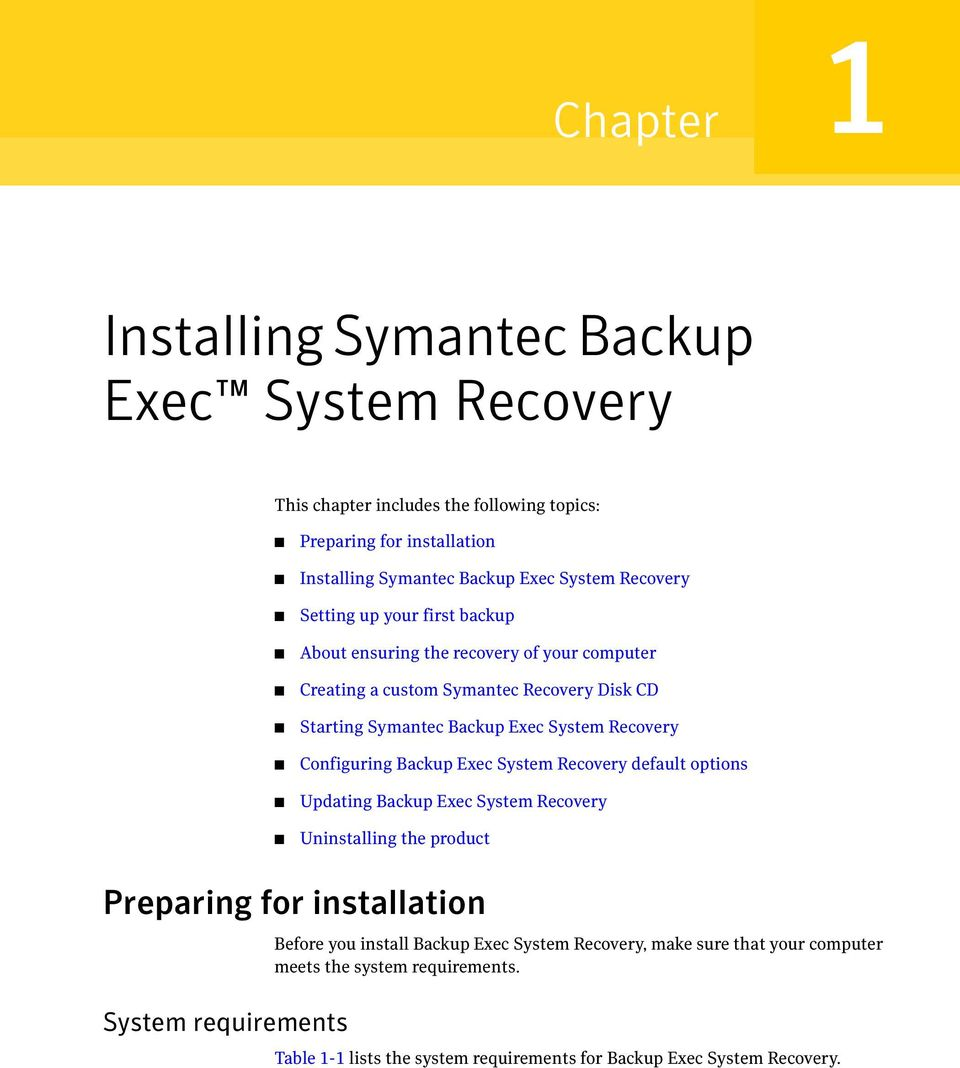 Recovery Configuring Backup Exec System Recovery default options Updating Backup Exec System Recovery Uninstalling the product Preparing for installation System