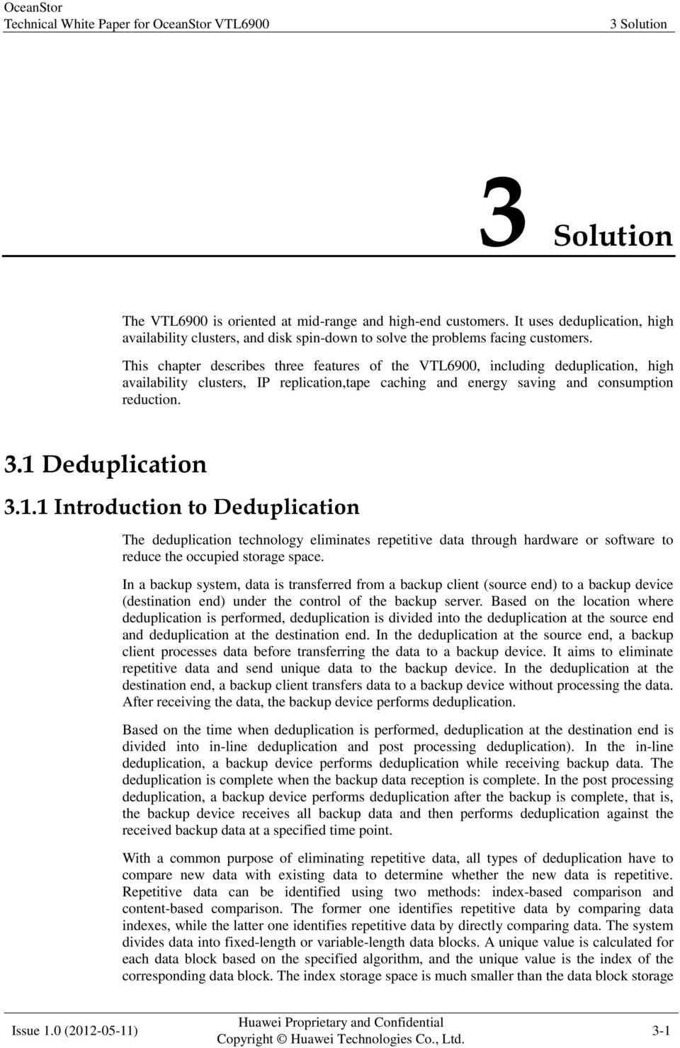This chapter describes three features of the VTL6900, including deduplication, high availability clusters, IP replication,tape caching and energy saving and consumption reduction. 3.1 Deduplication 3.