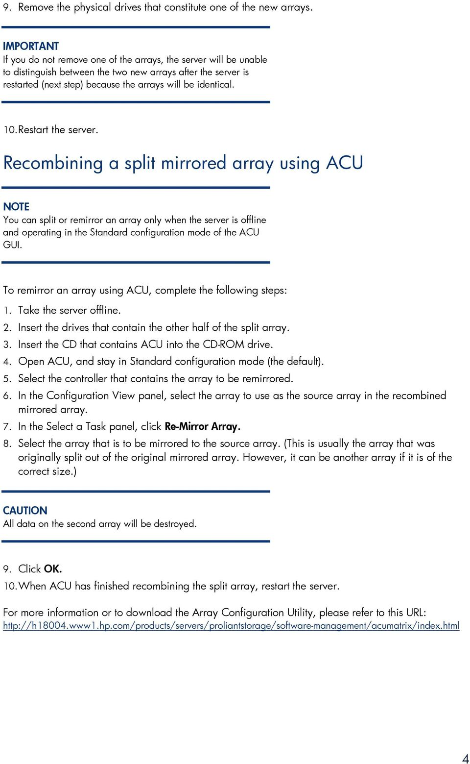 Restart the server. Recombining a split mirrored array using ACU You can split or remirror an array only when the server is offline and operating in the Standard configuration mode of the ACU GUI.