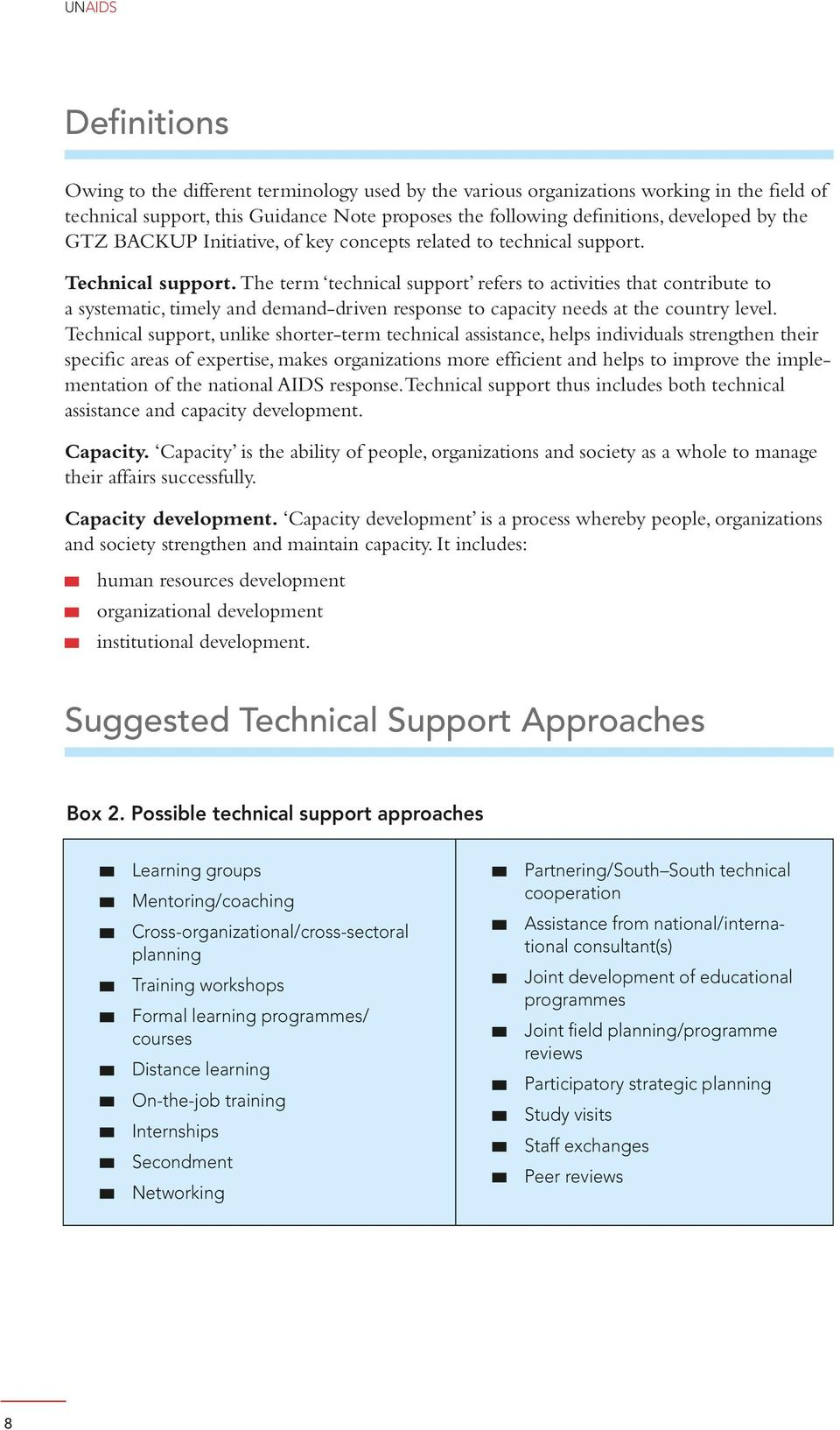 The term technical support refers to activities that contribute to a systematic, timely and demand-driven response to capacity needs at the country level.