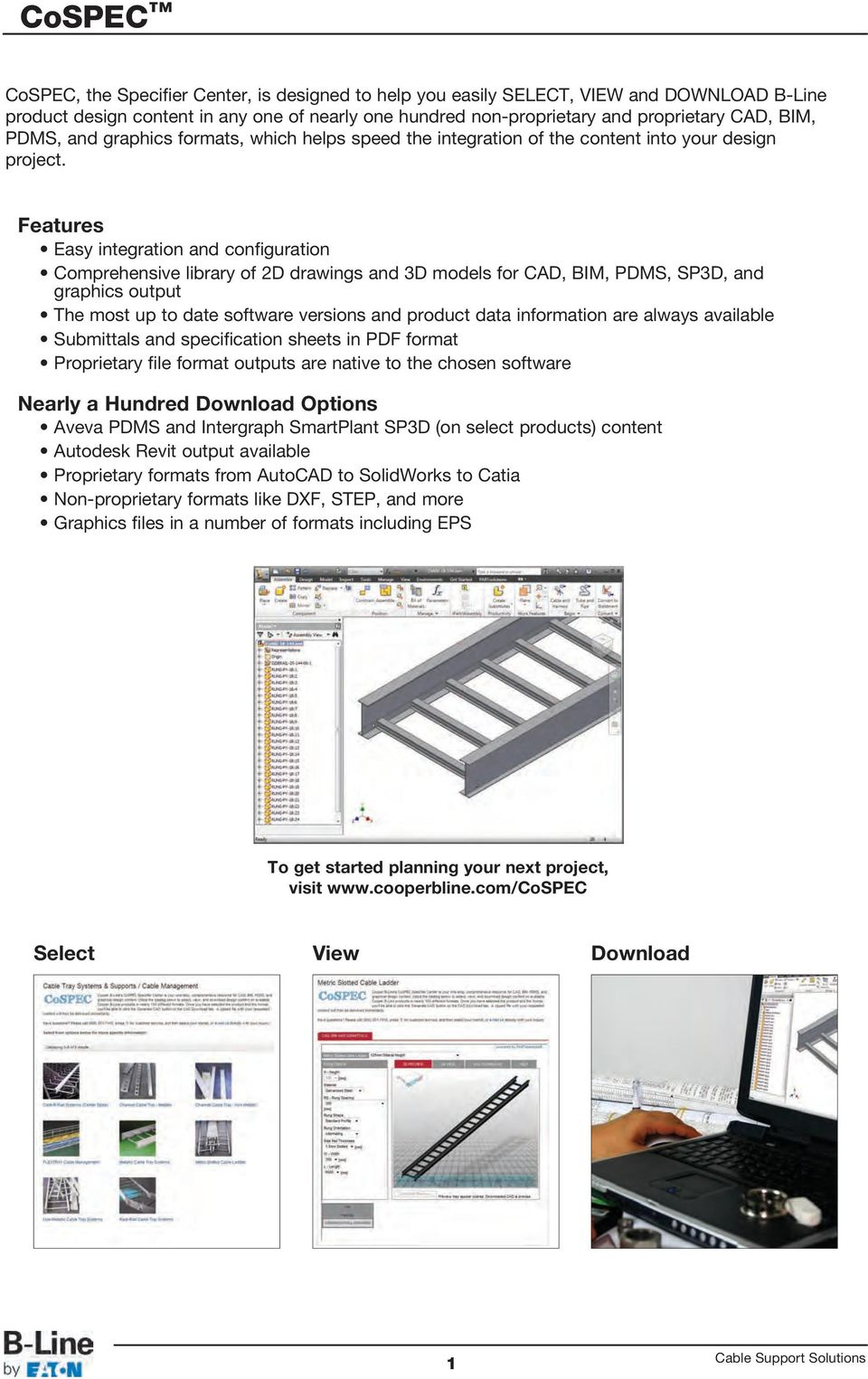 Features Easy integration and configuration Comprehensive library of 2D drawings and 3D models for CD, BIM, PDMS, SP3D, and graphics output The most up to date software versions and product data
