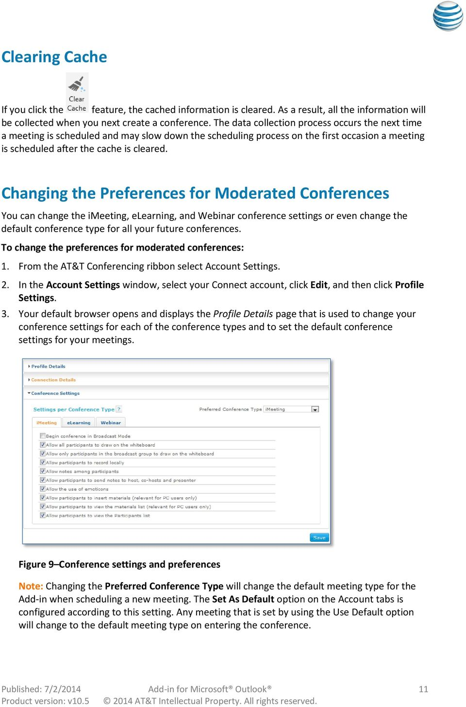 Changing the Preferences for Moderated Conferences You can change the imeeting, elearning, and Webinar conference settings or even change the default conference type for all your future conferences.